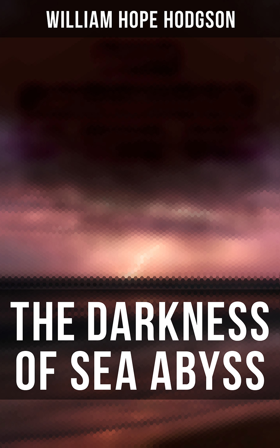 William Hope Hodgson The Darkness of Sea Abyss the left hand of darkness