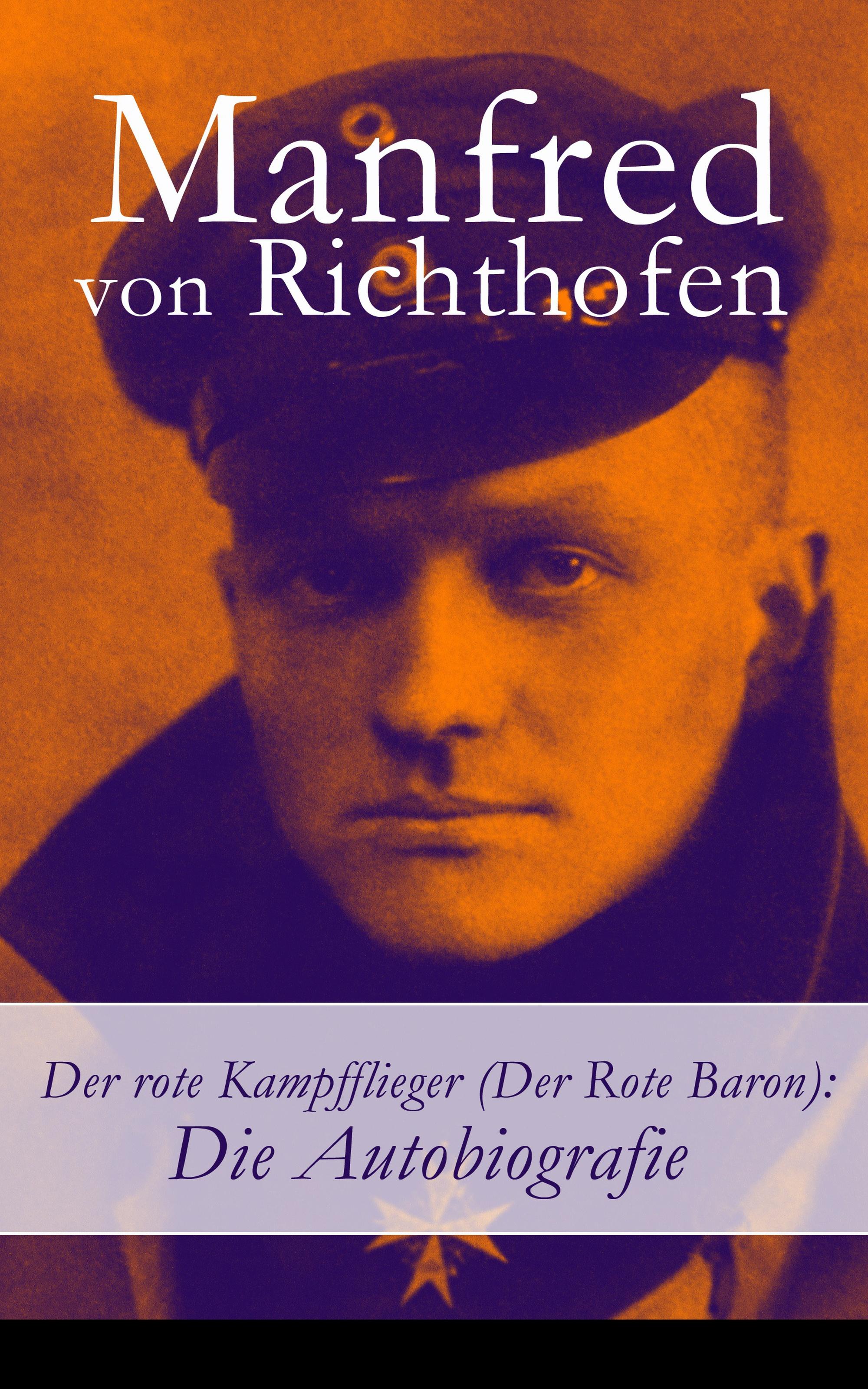 Manfred von Richthofen Der rote Kampfflieger (Der Rote Baron): Die Autobiografie das rote blumelein