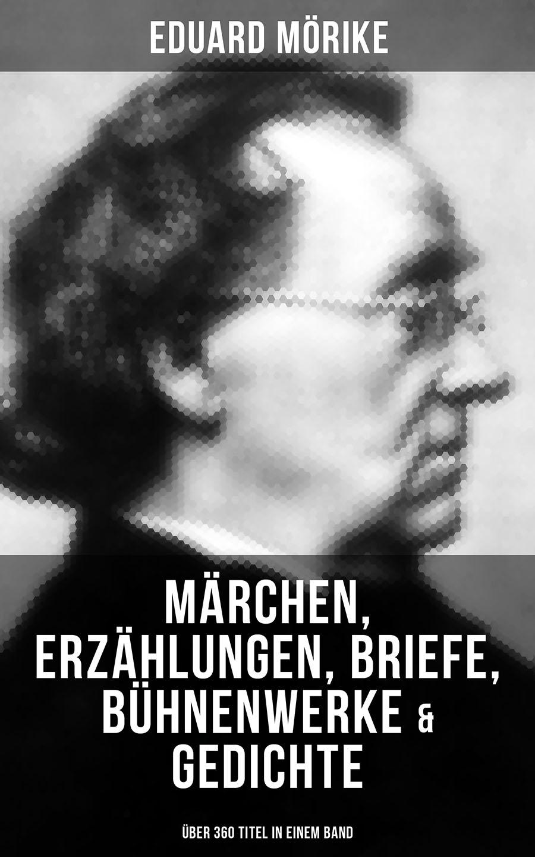цена на Eduard Morike Eduard Mörike: Märchen, Erzählungen, Briefe, Bühnenwerke & Gedichte (Über 360 Titel in einem Band)