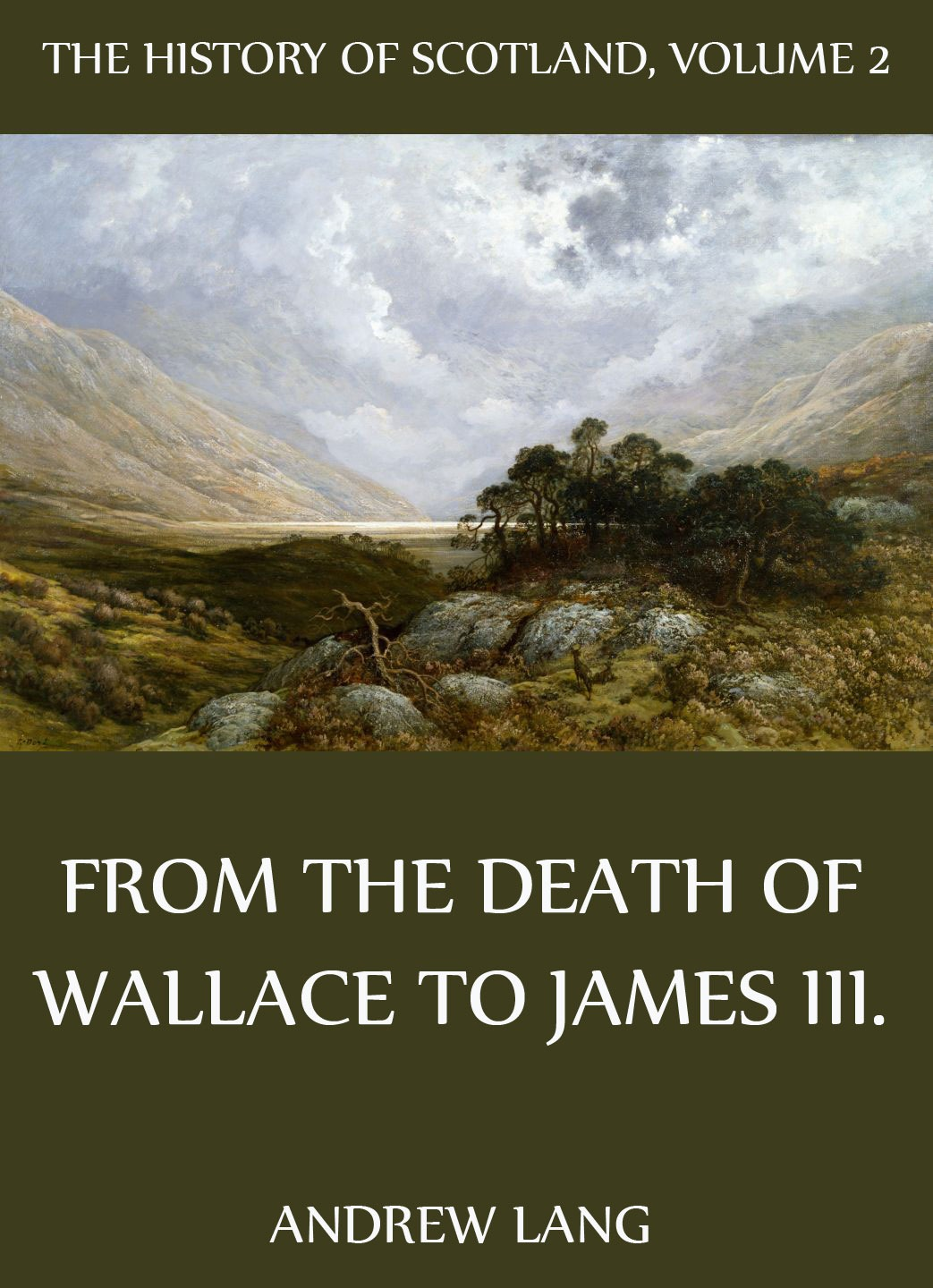 Andrew Lang The History Of Scotland - Volume 2: From The Death Of Wallace To James III. james william the principles of psychology volume 2