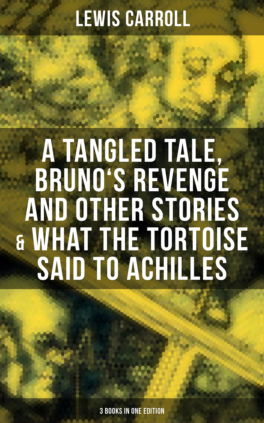 Льюис Кэрролл Lewis Carroll: A Tangled Tale, Bruno's Revenge and Other Stories & What the Tortoise Said to Achilles (3 Books in One Edition) lewis carroll lewis carroll a tangled tale bruno s revenge and other stories