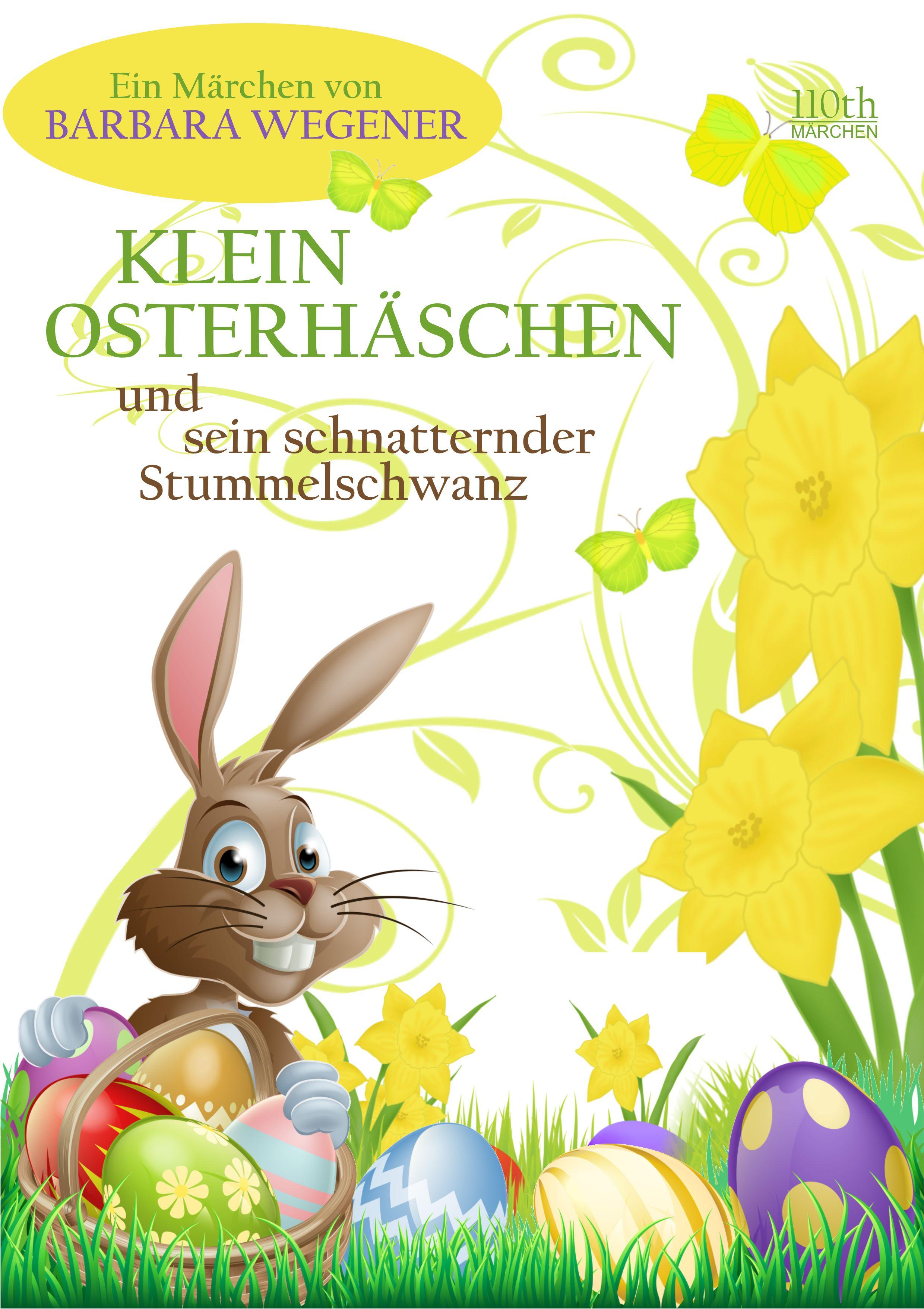 Barbara Wegener Klein Osterhäschen und sein schnatternder Stummelschwanz
