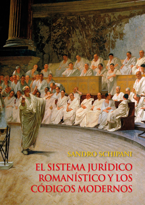 Sandro Schipani El sistema jurídico romanístico y los códigos modernos el sistema