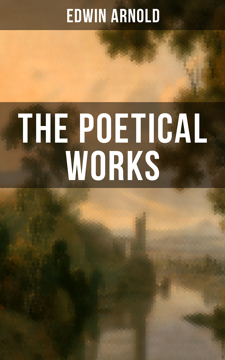 Edwin Arnold The Poetical Works of Edwin Arnold