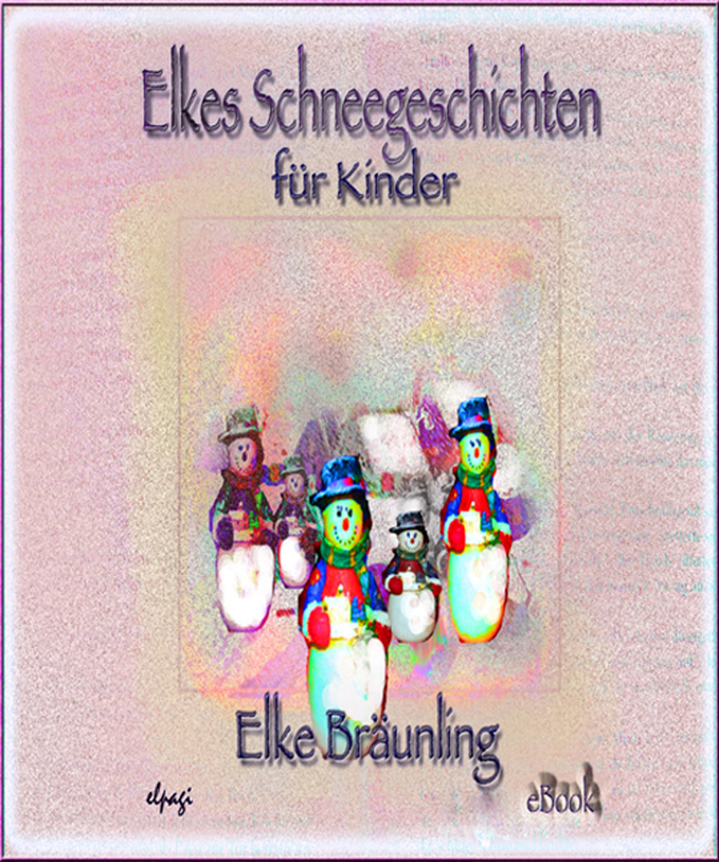 Elke Braunling Elkes Schneegeschichten für Kinder