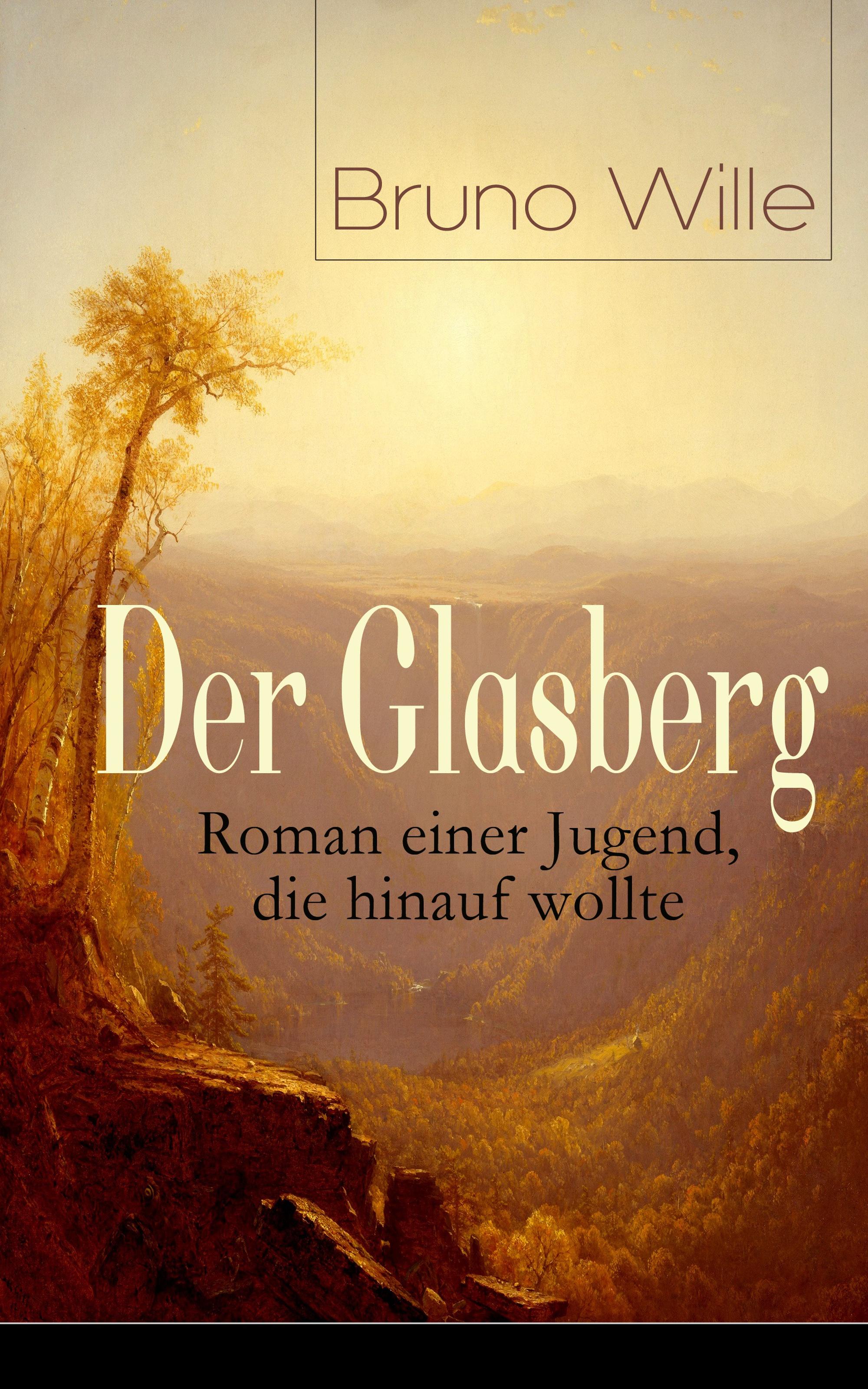 Bruno Wille Der Glasberg: Roman einer Jugend, die hinauf wollte bruno wille der glasberg roman einer jugend die hinauf wollte band 1