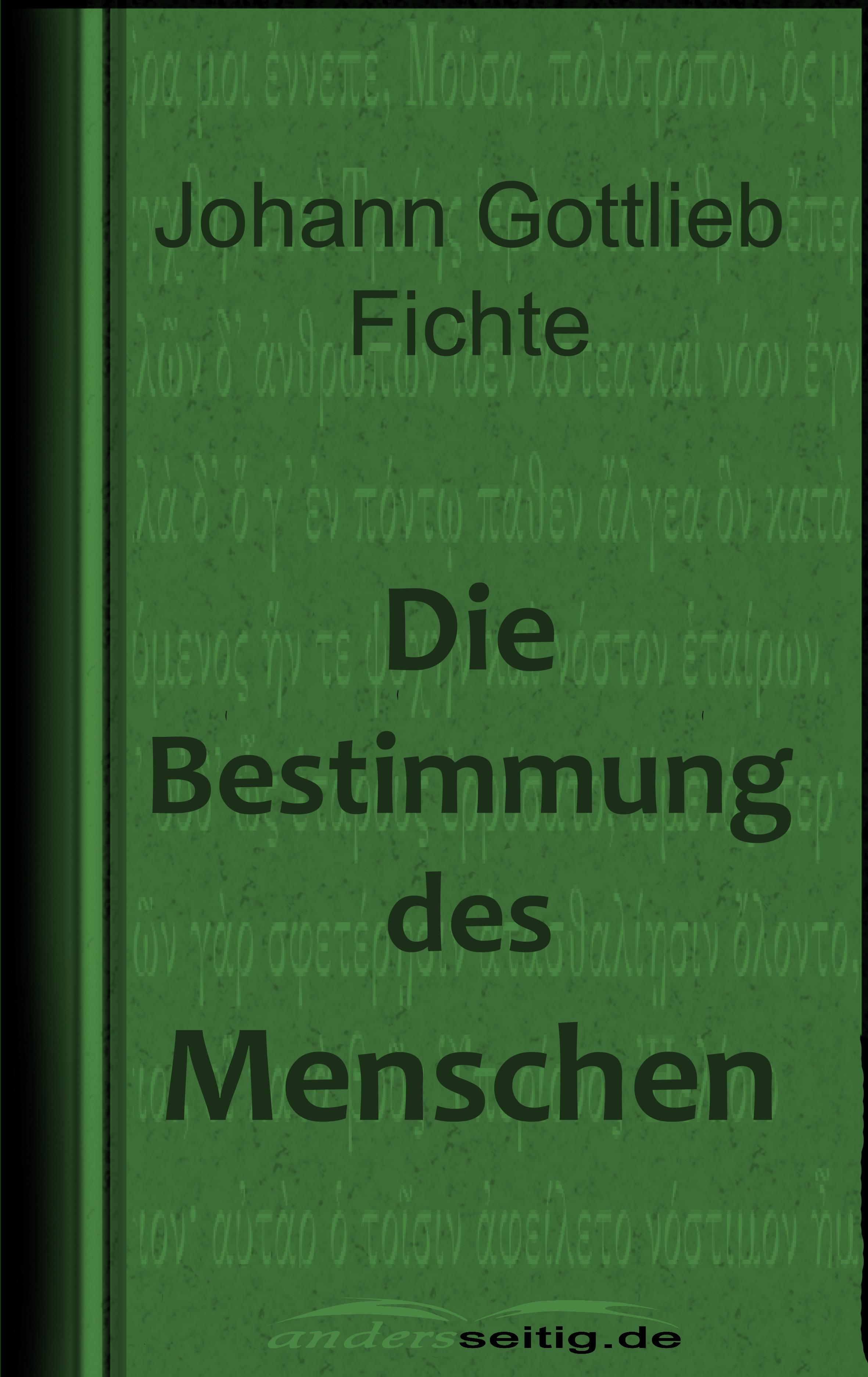 Johann Gottlieb Fichte Die Bestimmung des Menschen johann gottlieb fichte julius moritz weinhold achtundvierzig briefe von johann gottlieb fichte und seinen verwandten