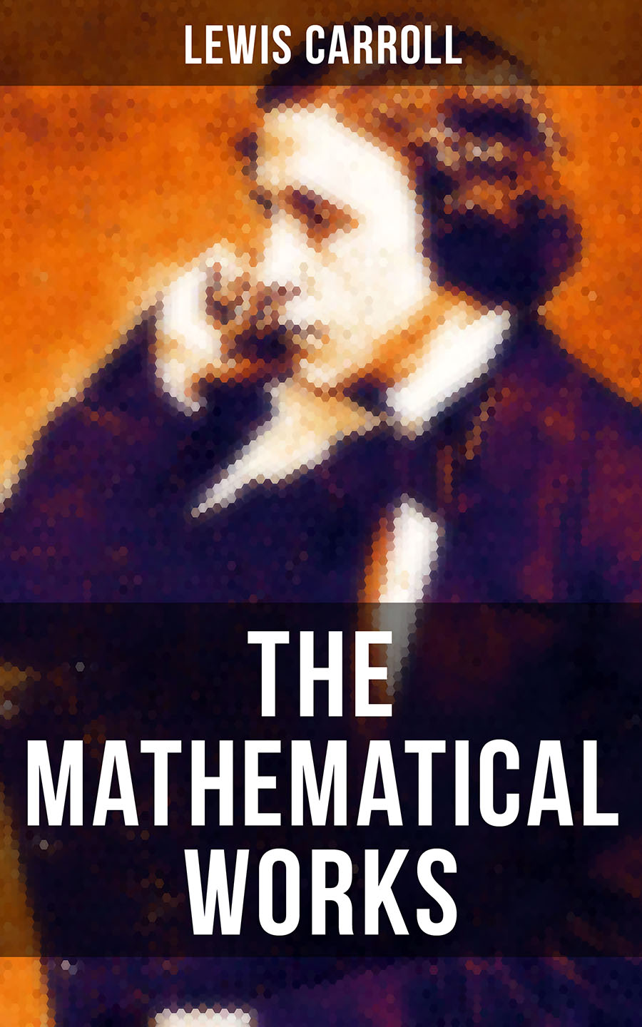 Lewis Carroll The Mathematical Works of Lewis Carroll