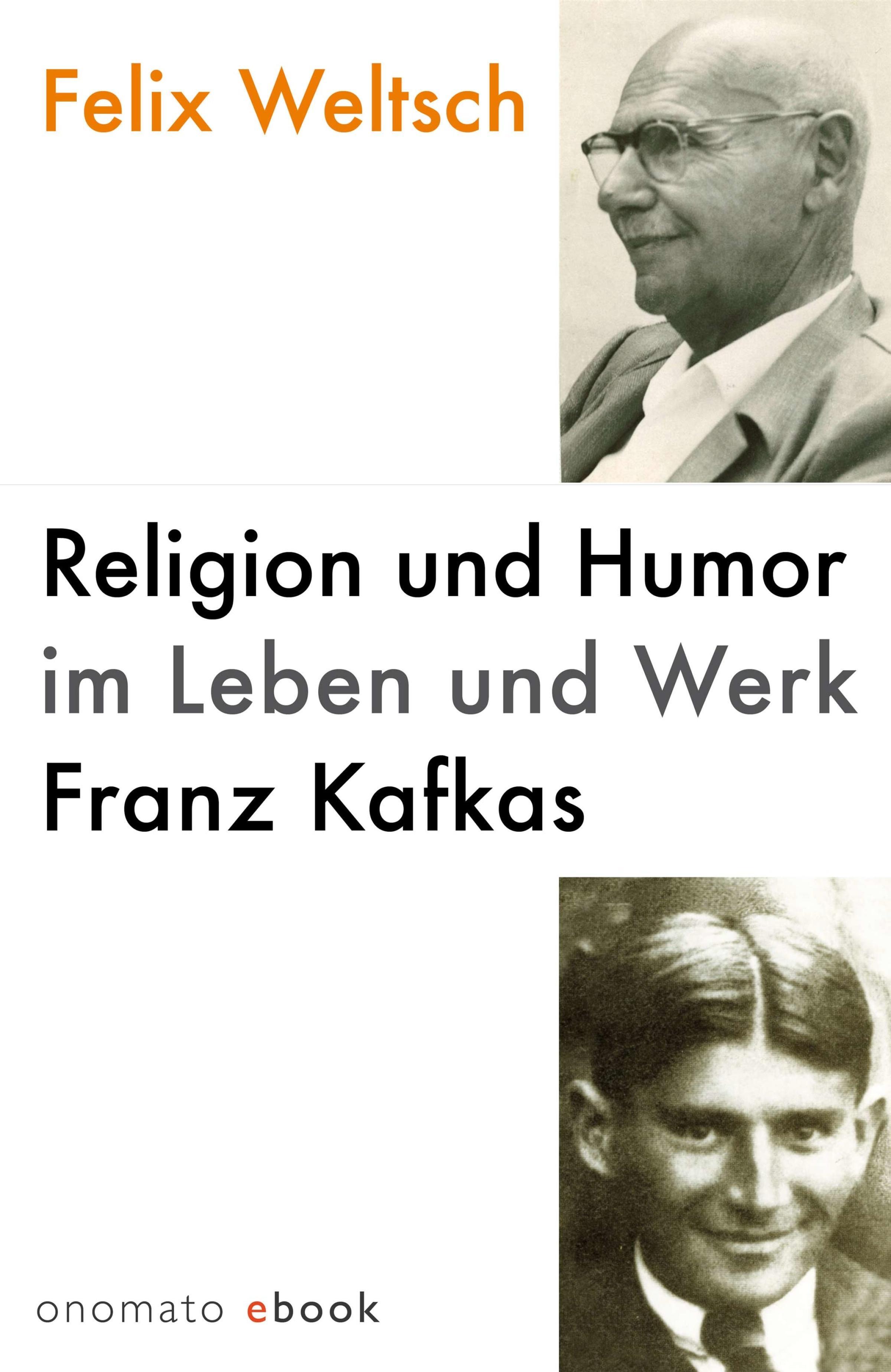 Felix Weltsch Religion und Humor im Leben und Werk Franz Kafkas