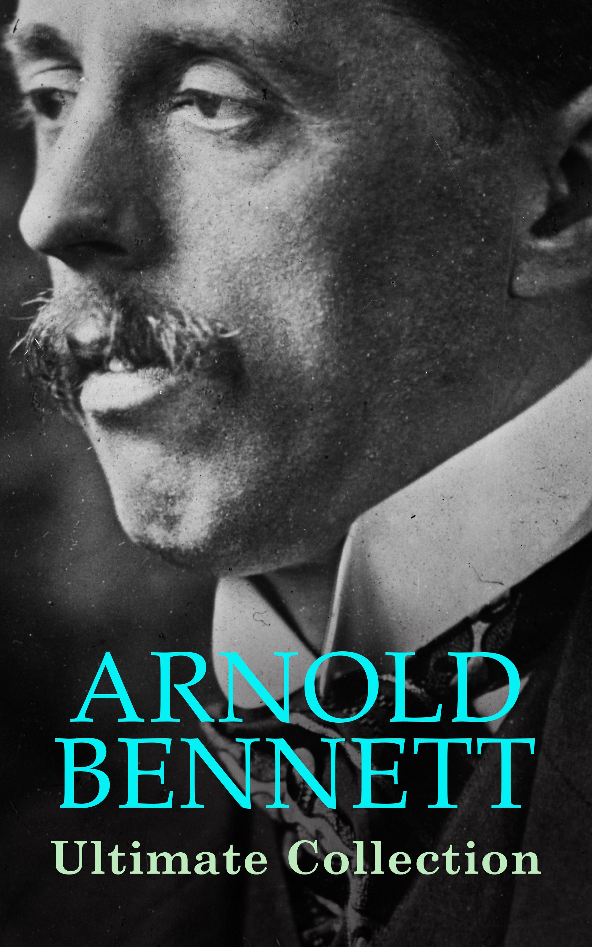 Bennett Arnold ARNOLD BENNETT Ultimate Collection
