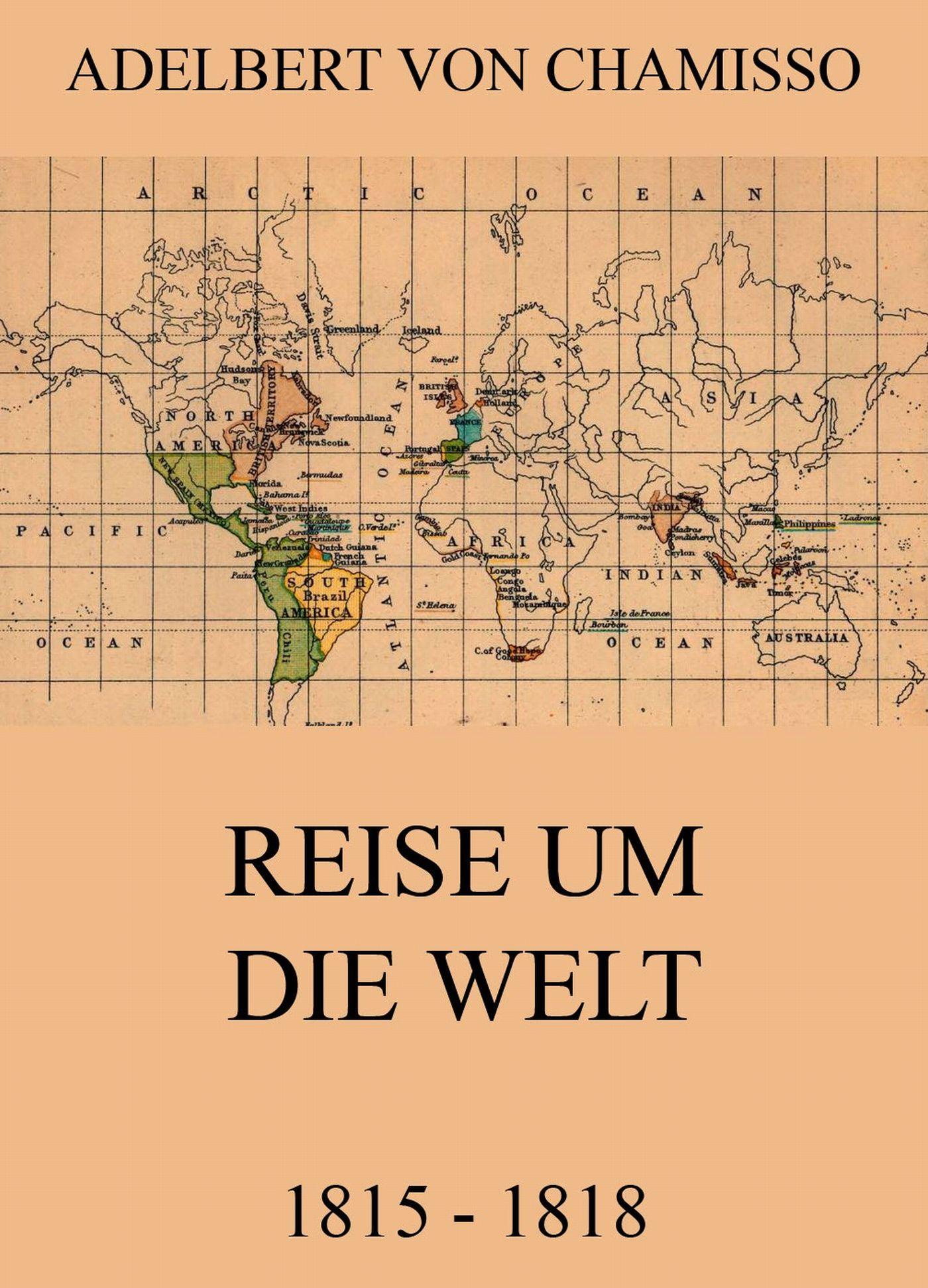 Фото - Adelbert von Chamisso Reise um die Welt (1815 - 1818) karl heinrich görtz reise um die welt in den jahren 1844 1847 bd reise in westindien und sudamerica german edition