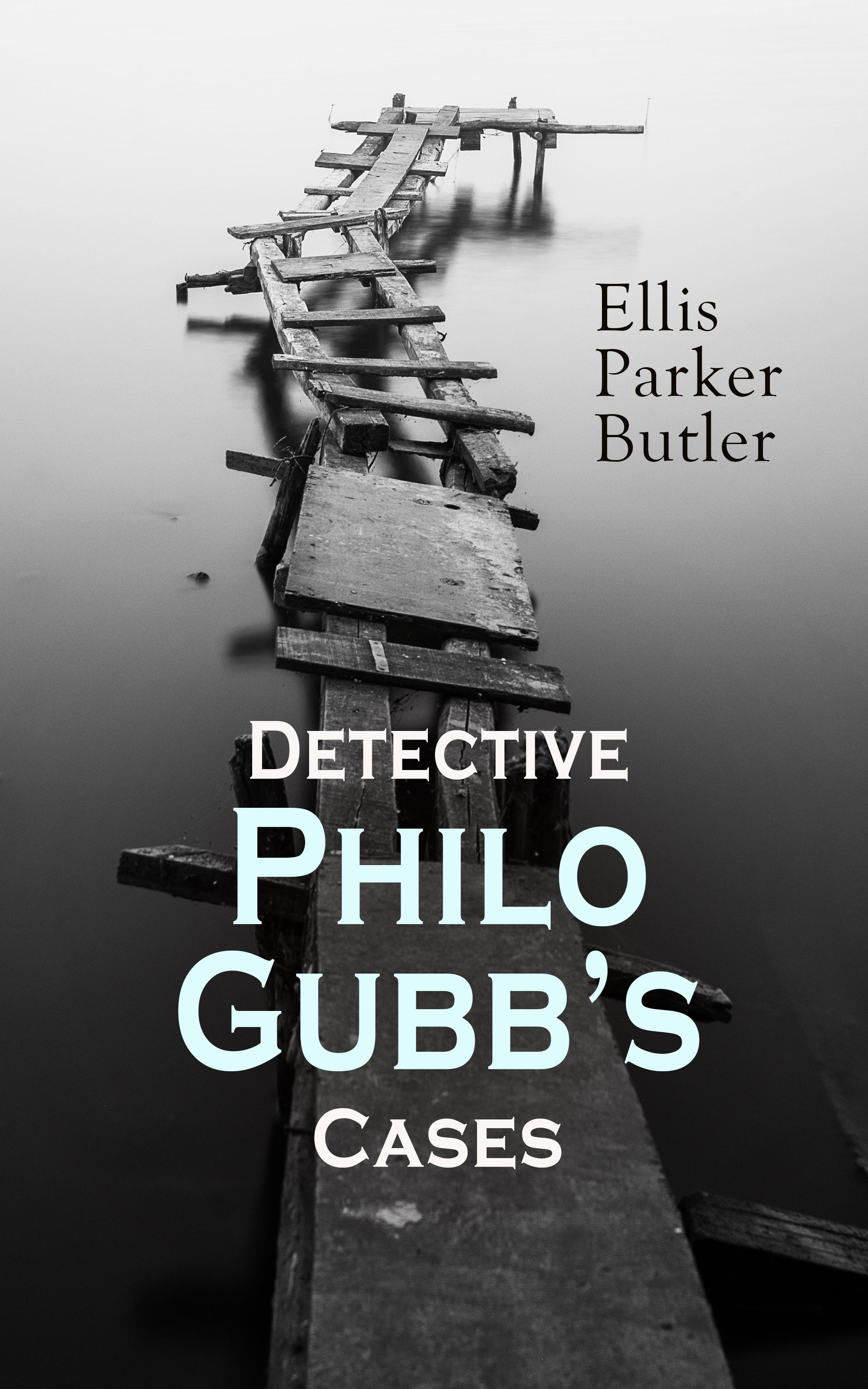 Ellis Parker Butler Detective Philo Gubb's Cases butler ellis parker the incubator baby