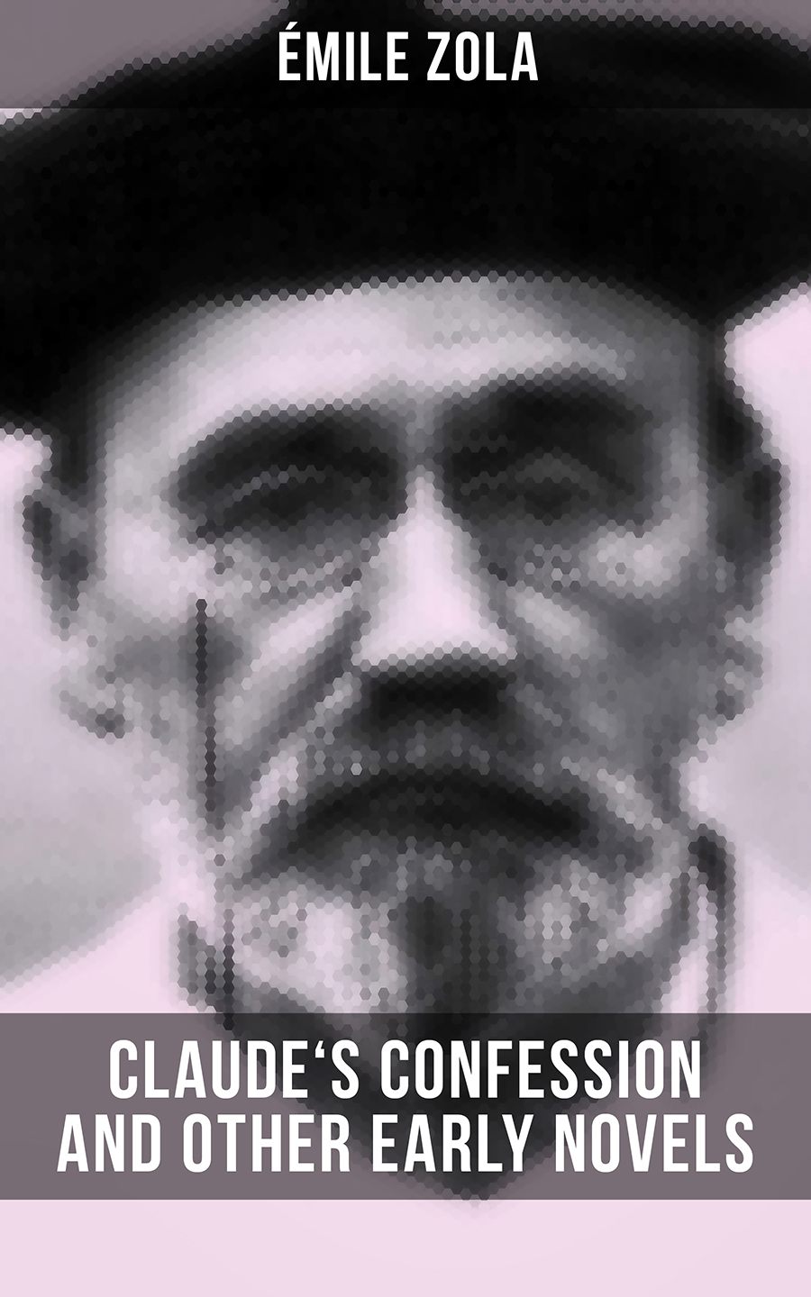 claudes confession and other early novels of emile zola