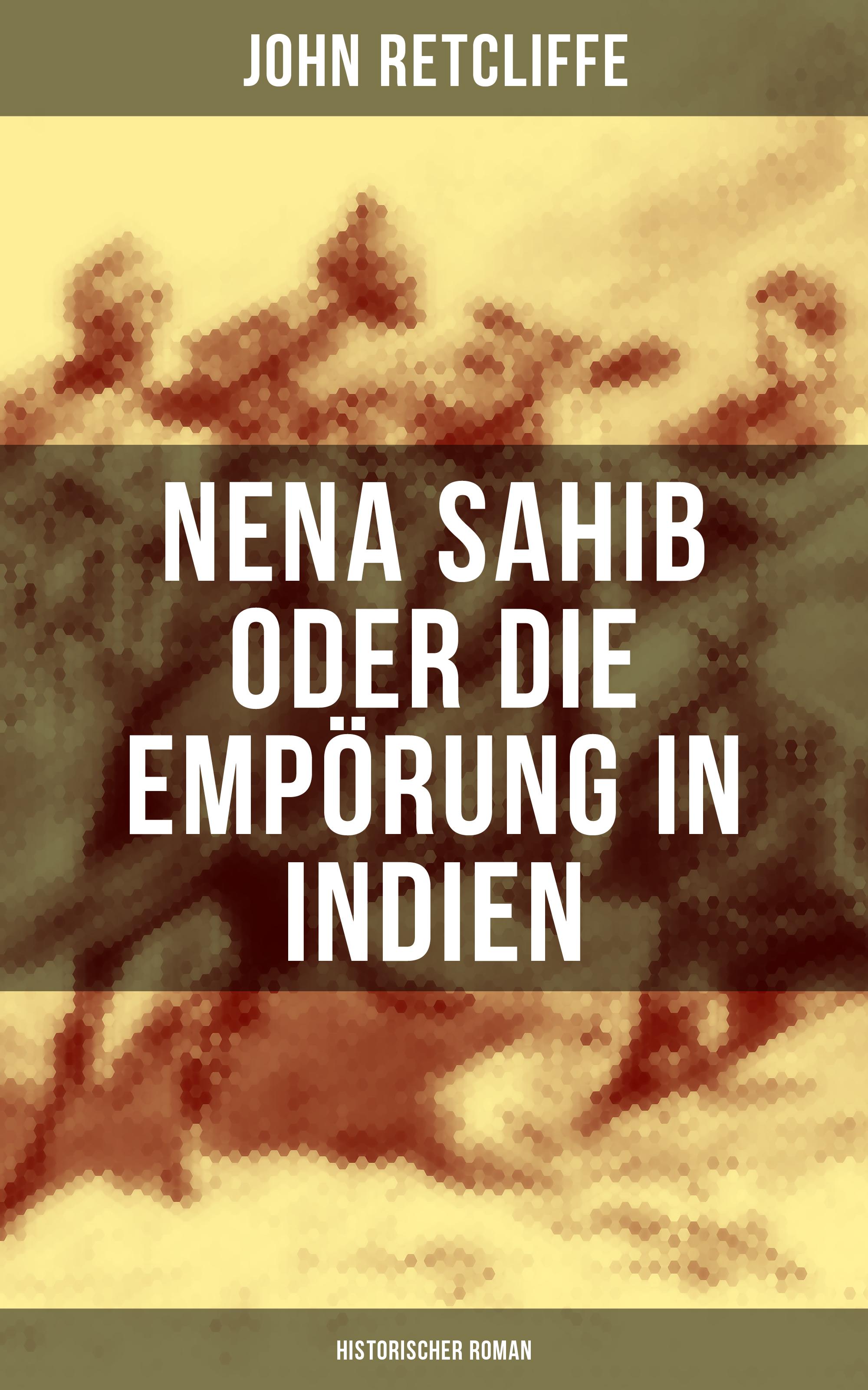 John Retcliffe Nena Sahib oder Die Empörung in Indien: Historischer Roman nena gießen