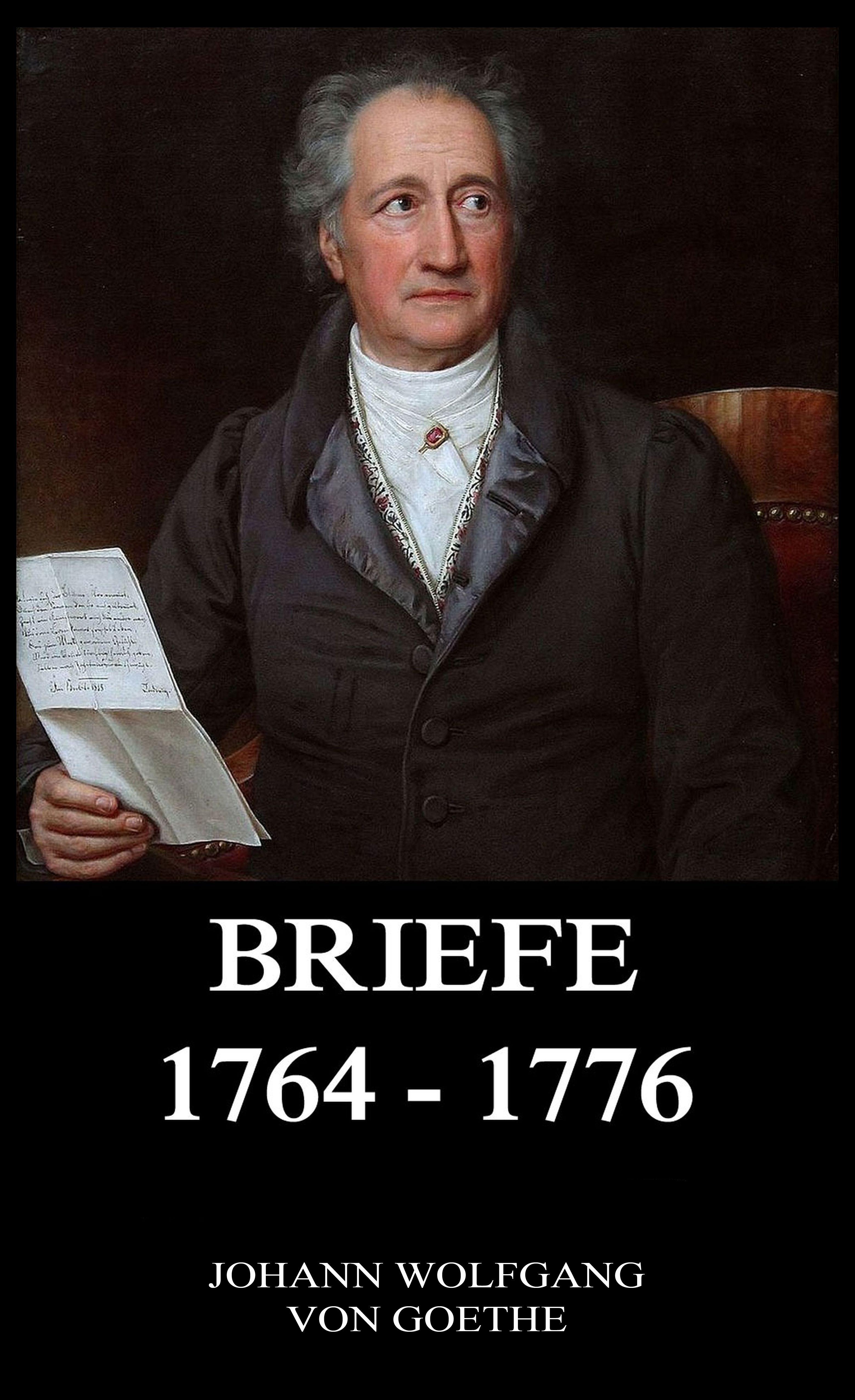 Johann Wolfgang von Goethe Briefe 1764 - 1776