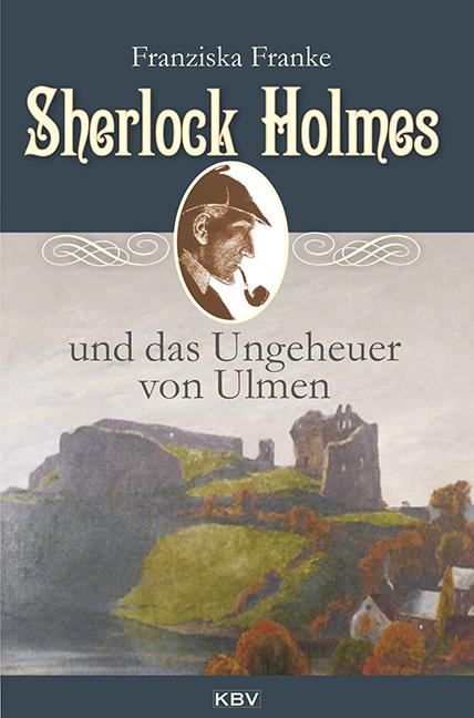 Franziska Franke Sherlock Holmes und das Ungeheuer von Ulmen