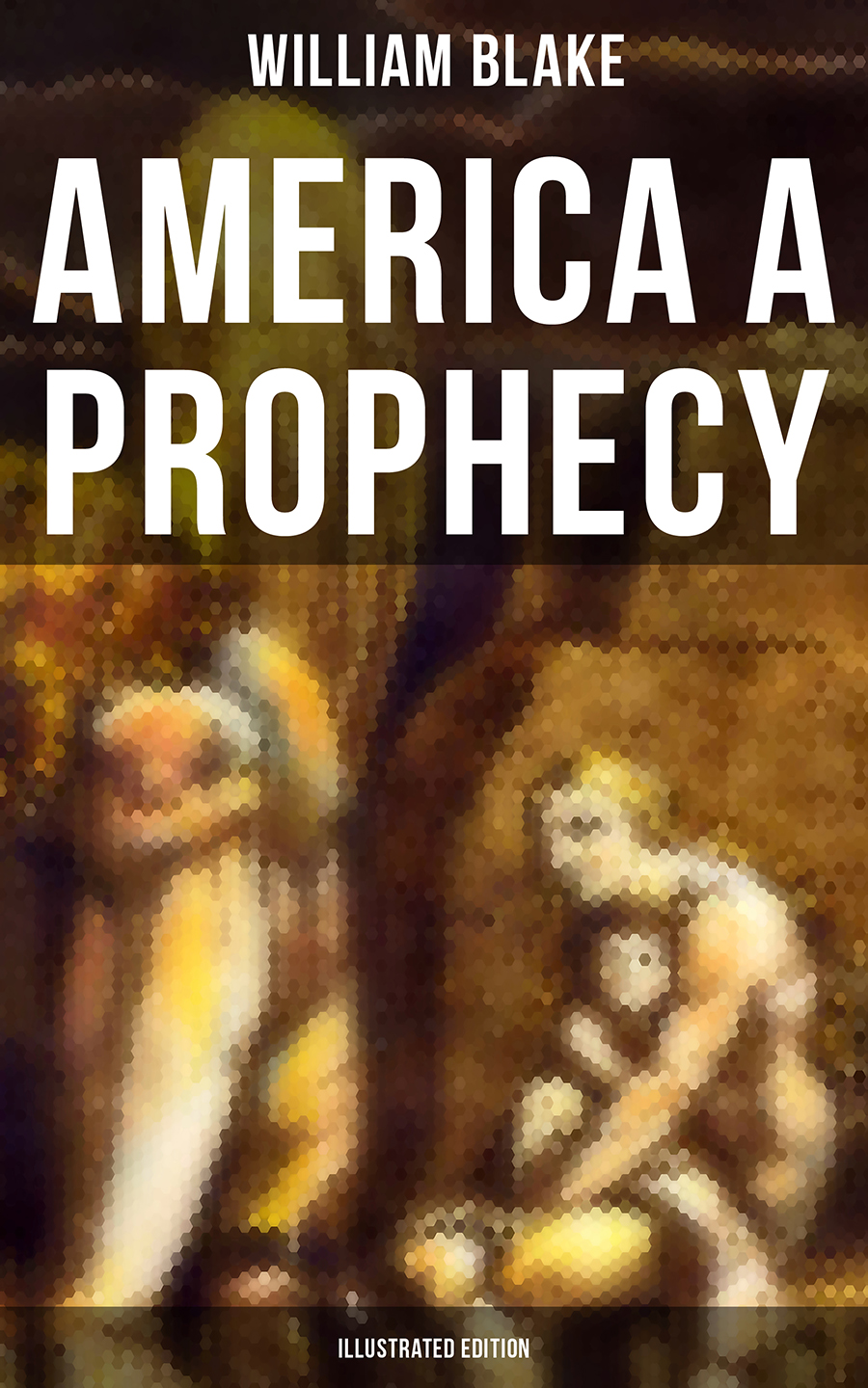 William Blake AMERICA A PROPHECY (Illustrated Edition) cengage learning gale a study guide for william blake s a poison tree