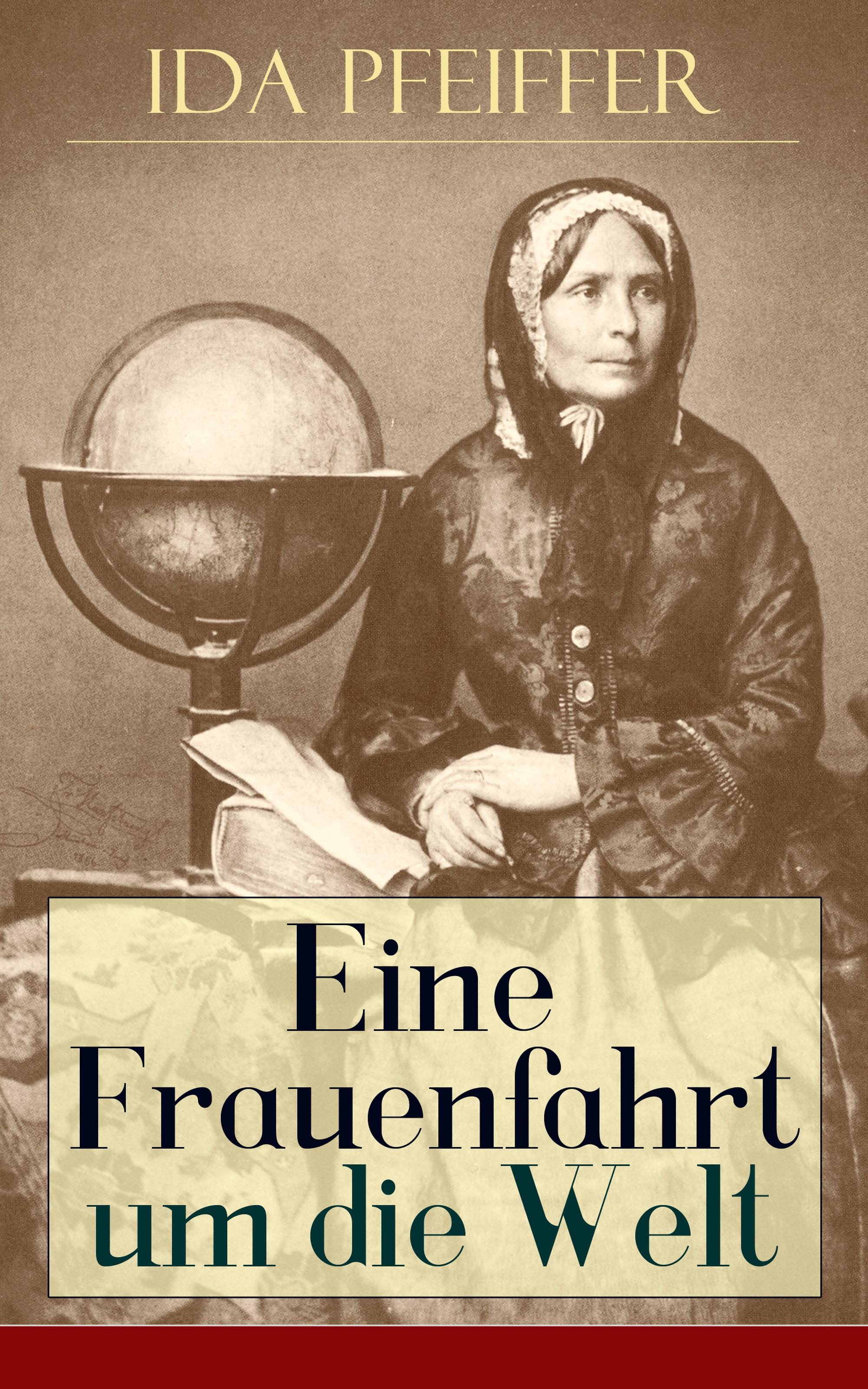 Ida Pfeiffer Eine Frauenfahrt um die Welt adelbert von chamisso reise um die welt 1815 1818