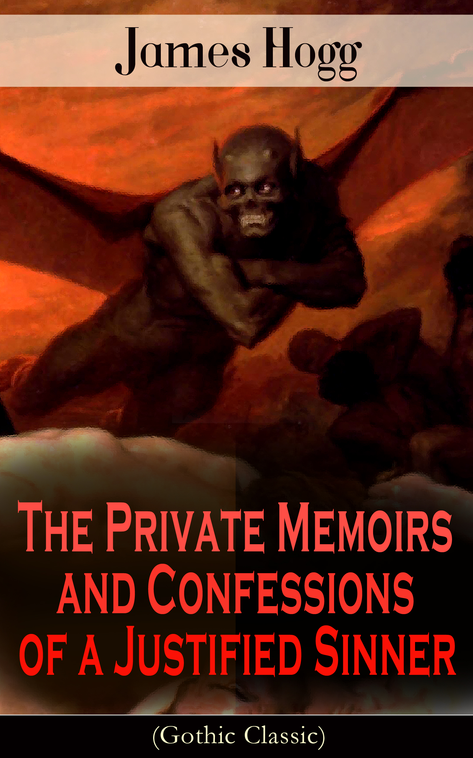 James Hogg The Private Memoirs and Confessions of a Justified Sinner (Gothic Classic) antwan kirk ramblings of a sinner