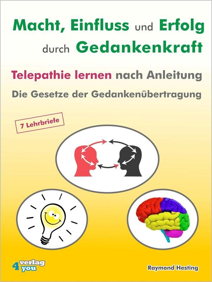 Raymond Hesting Macht - Einfluss und Erfolg durch Gedankenkraft. Telepathie lernen nach Anleitung. Die Gesetze der Gedankenübertragung.