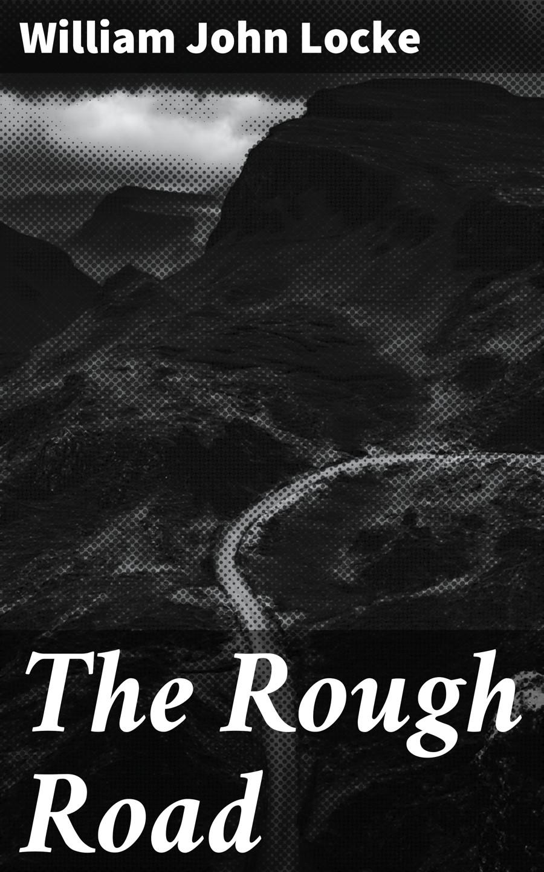 William John Locke The Rough Road цена