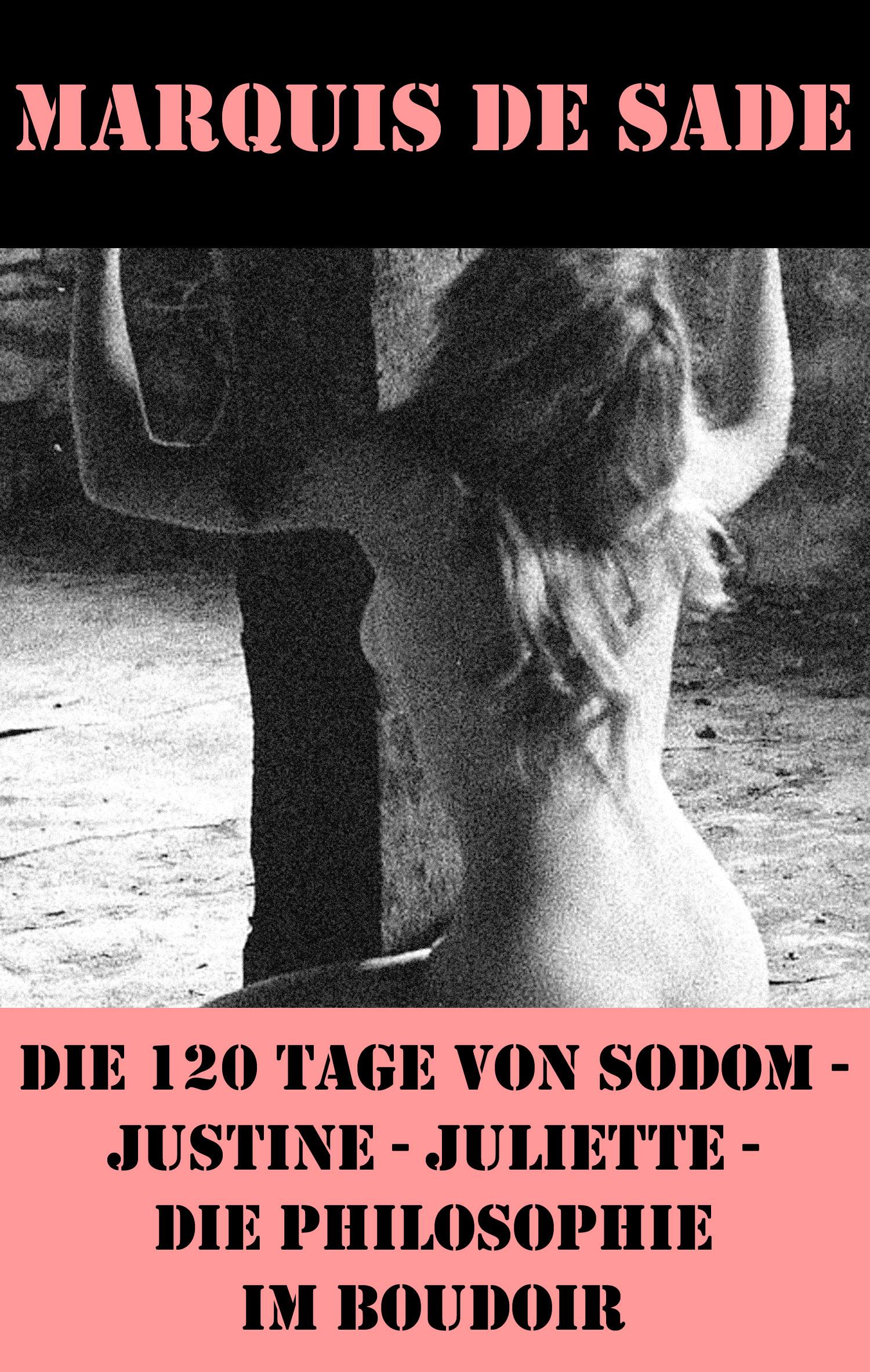 die 120 tage von sodom justine juliette die philosophie im boudoir 4 meisterwerke der erotik und bdsm
