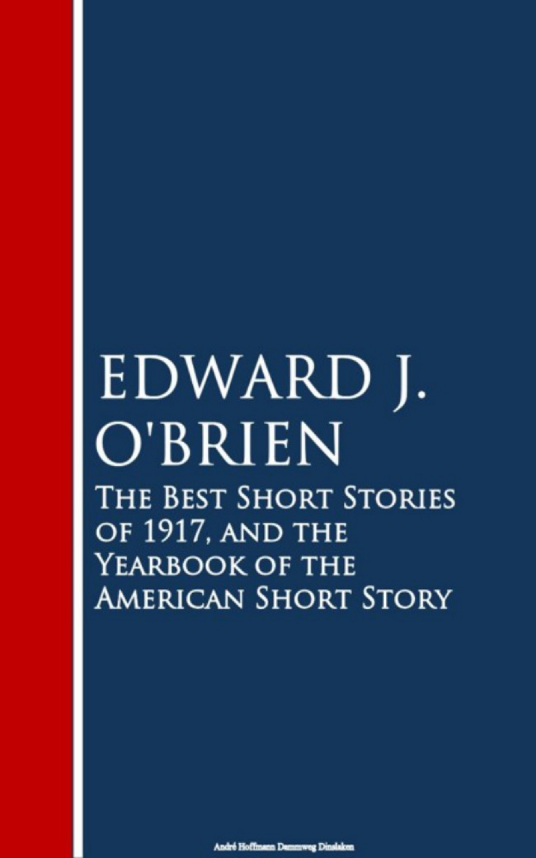 Edward J. O'Brien The Best Short Stories of 1917, and the Yearbook of the American Short Story edward eggleston stories of american life and adventure