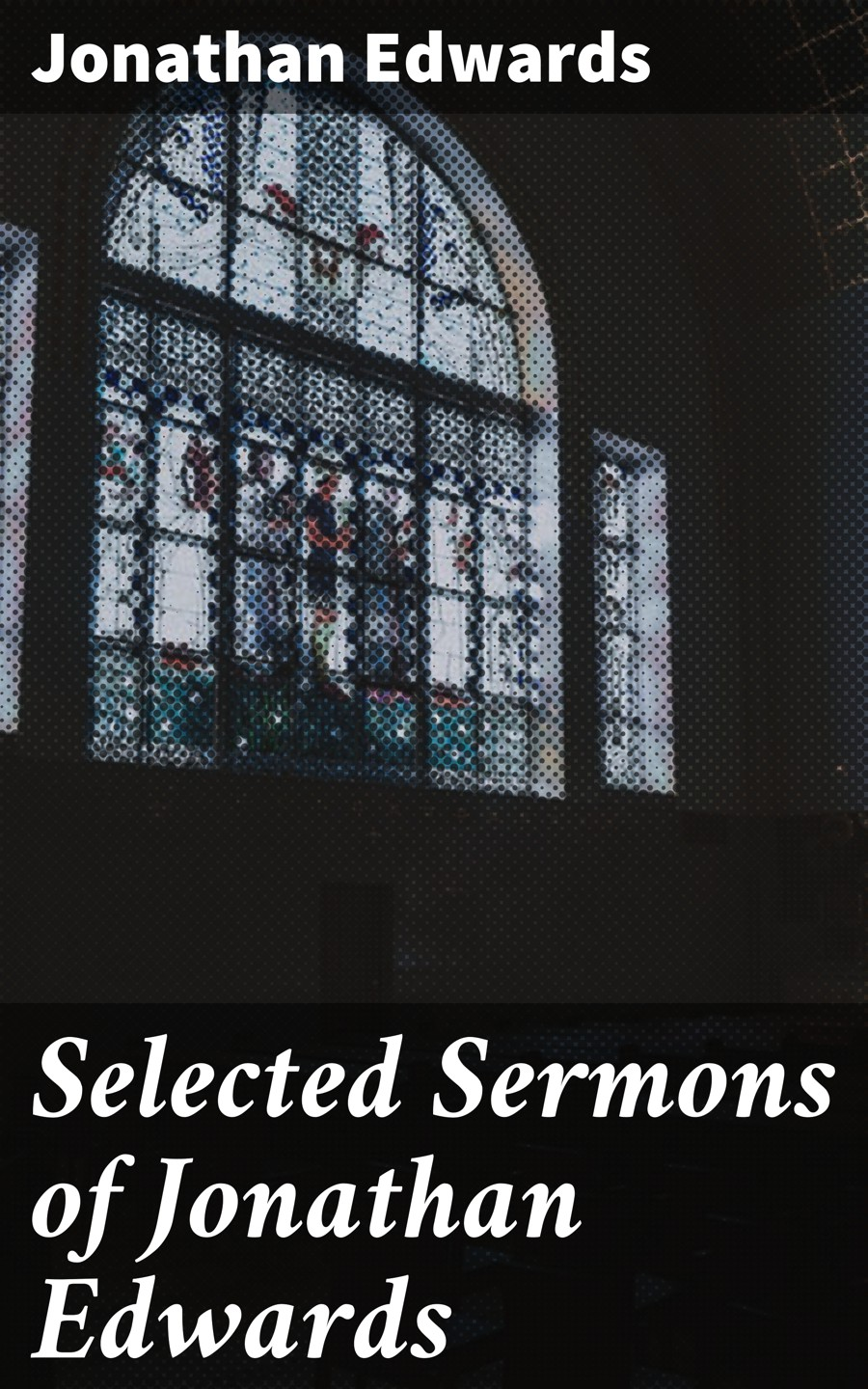 Jonathan Edwards Selected Sermons of Jonathan Edwards