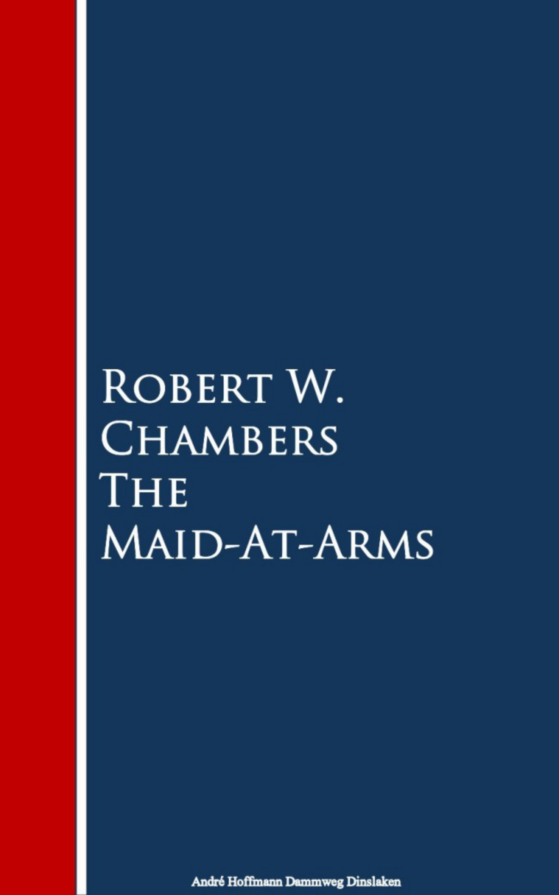 Robert W. Chambers Chambers The Maid-At-Arms robert w chambers the hidden children