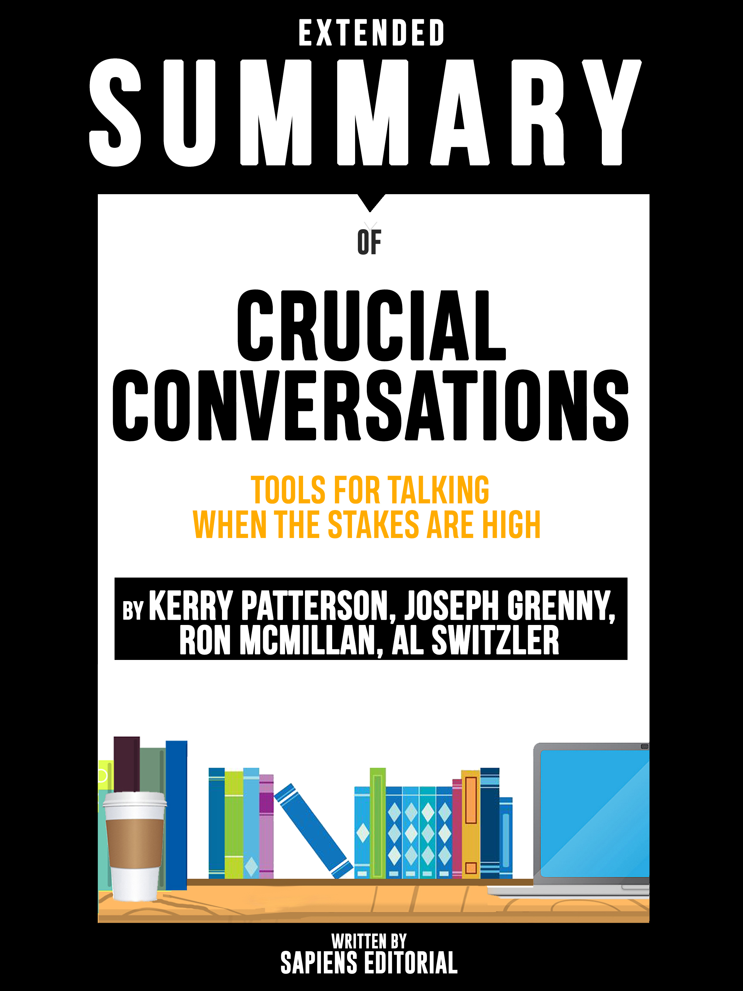 Sapiens Editorial Extended Summary Of Crucial Conversations: Tools For Talking When The Stakes Are High - By Kerry Patterson, Joseph Grenny, Ron McMillan, Al Switzler mohammad salehi validation of a high stakes test