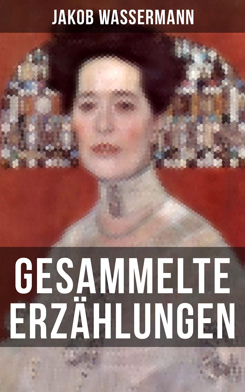 Jakob Wassermann Gesammelte Erzählungen von