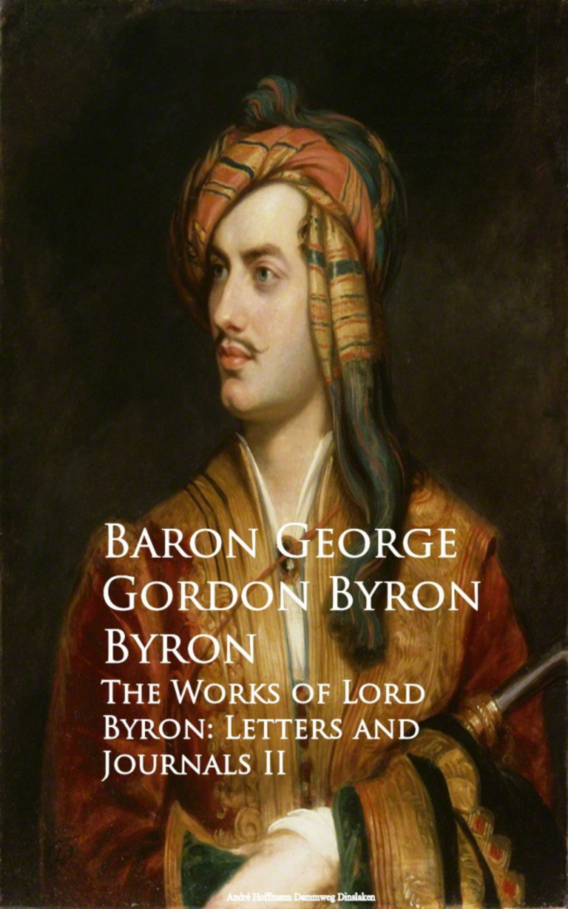 Baron George Gordon Byron Byron The Works of Lord Byron: Letters and Journals II george gordon byron childe harold s pilgrimage canto the third