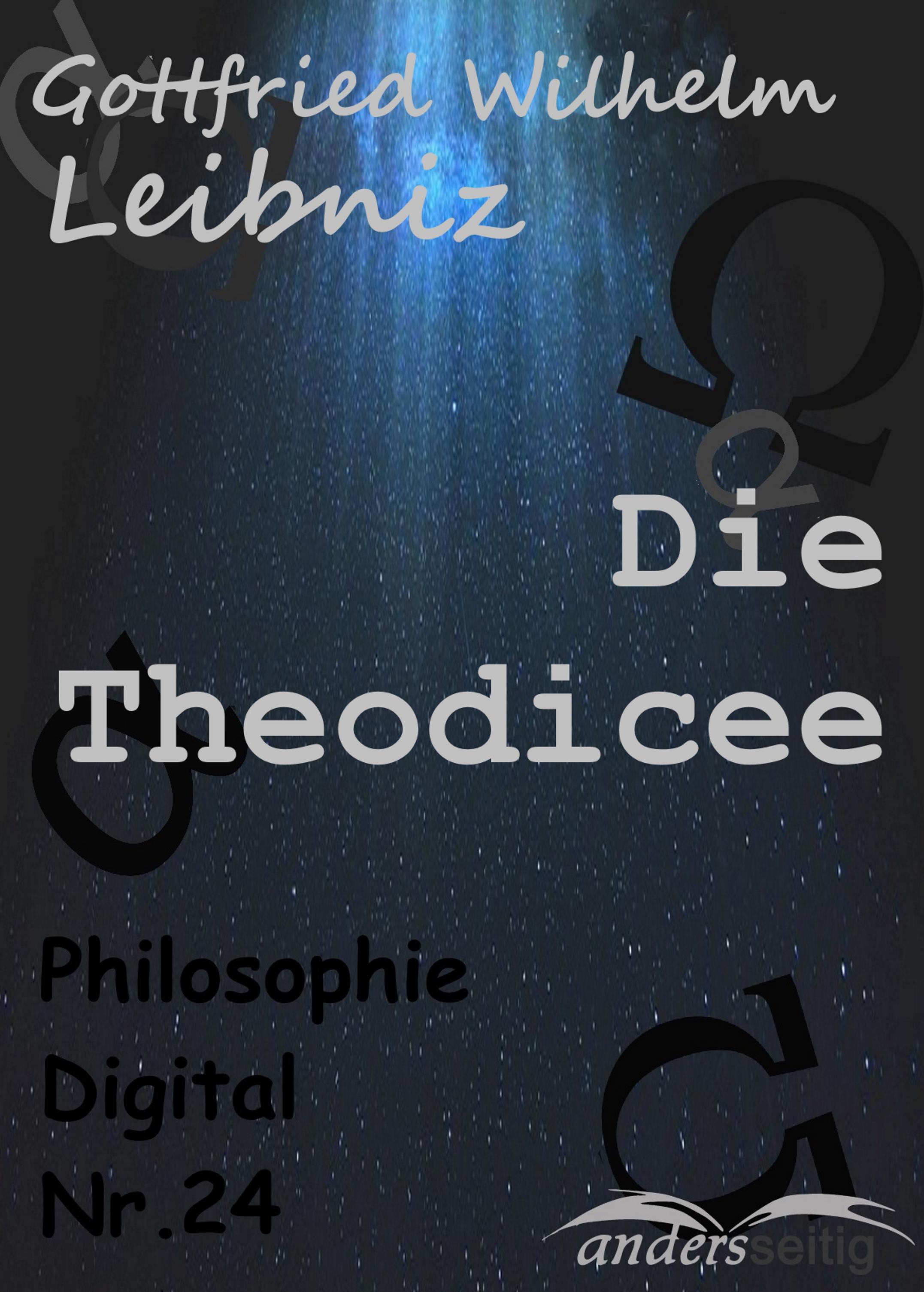 Gottfried Wilhelm Leibniz Die Theodicee