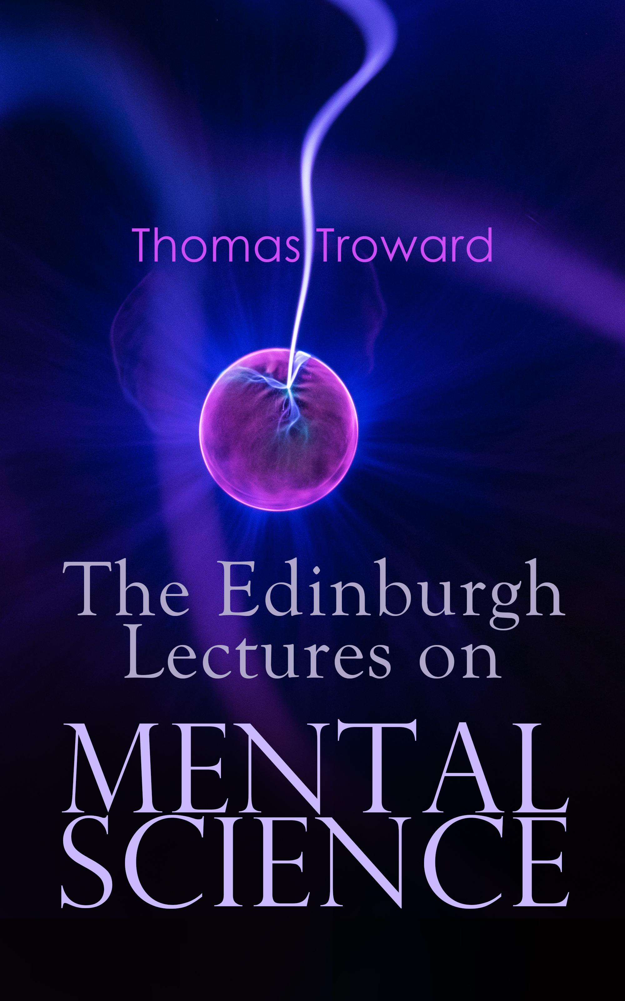Thomas Troward The Edinburgh Lectures on Mental Science