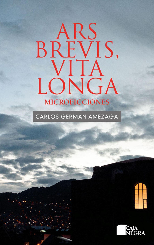 Carlos Germán Amézaga Ars brevis, vita longa printio vita brevis ars longa
