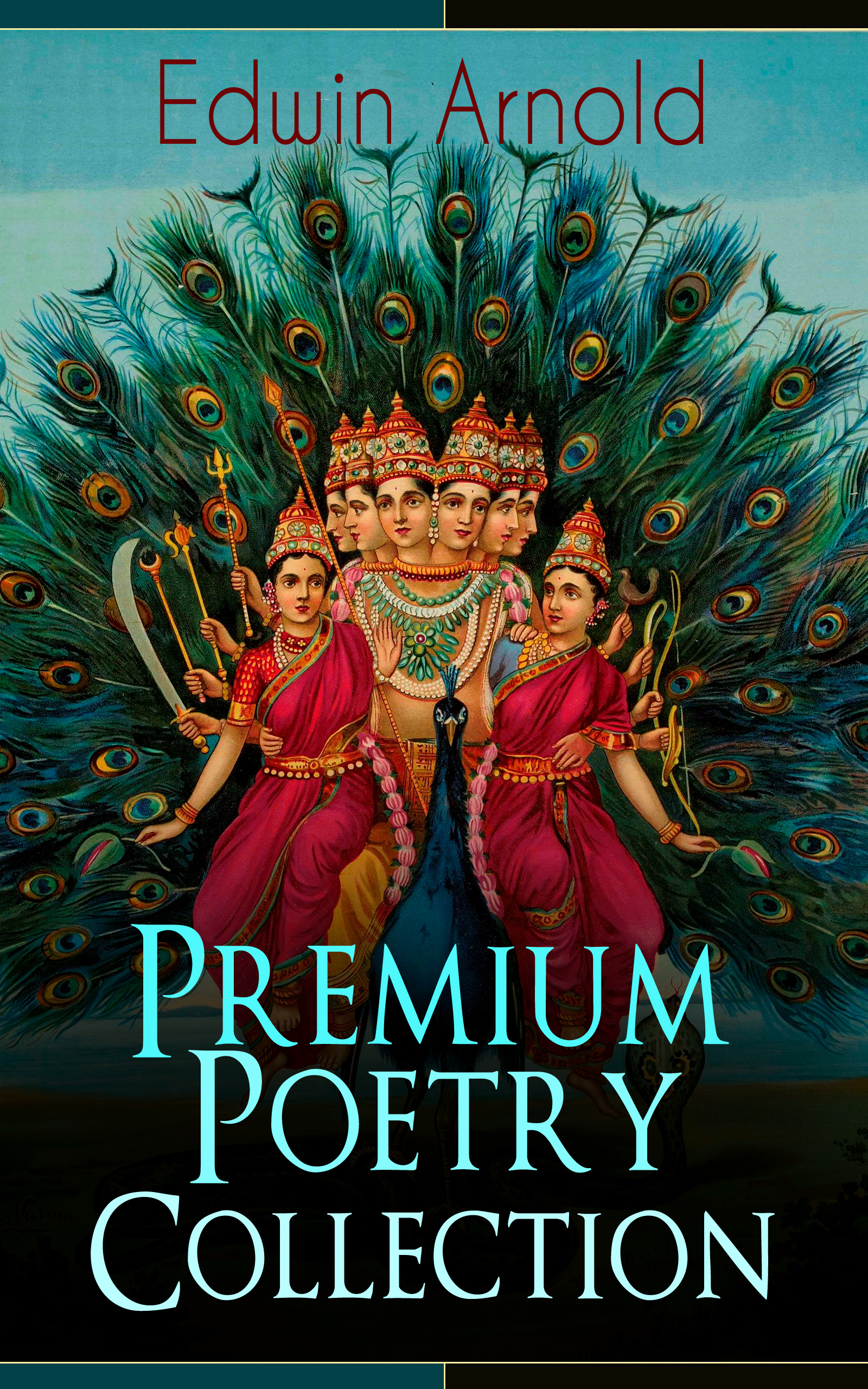 Edwin Arnold Edwin Arnold: Premium Poetry Collection
