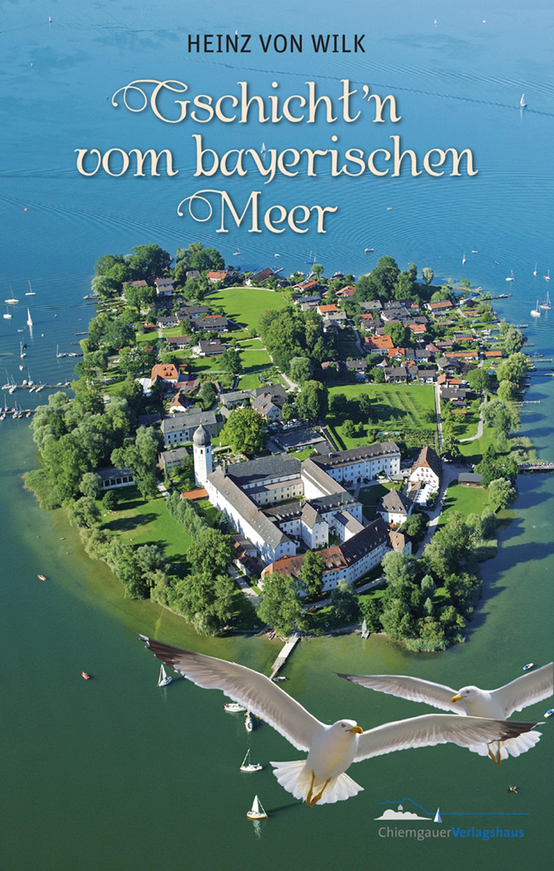 цена Heinz von Wilk Gschicht'n vom bayerischen Meer онлайн в 2017 году