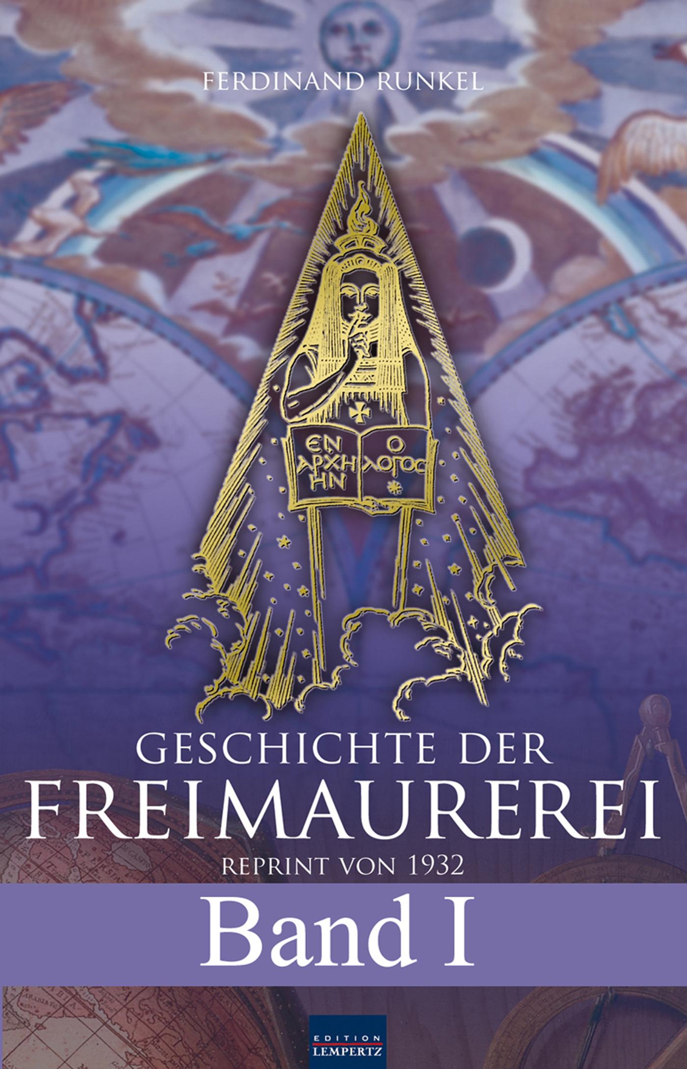 Ferdinand Runkel Geschichte der Freimaurerei - Band I