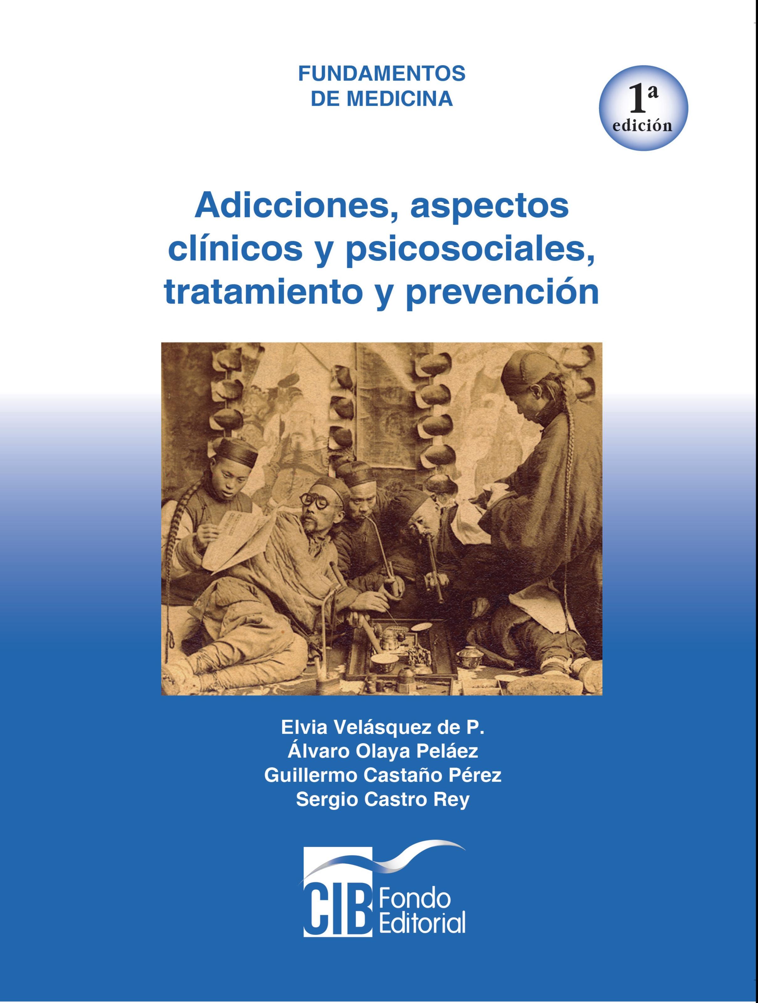 Elvia Velásquez de P. Adicciones: aspectos clínicos y psicosociales, tratamiento y prevención, 1a Ed.