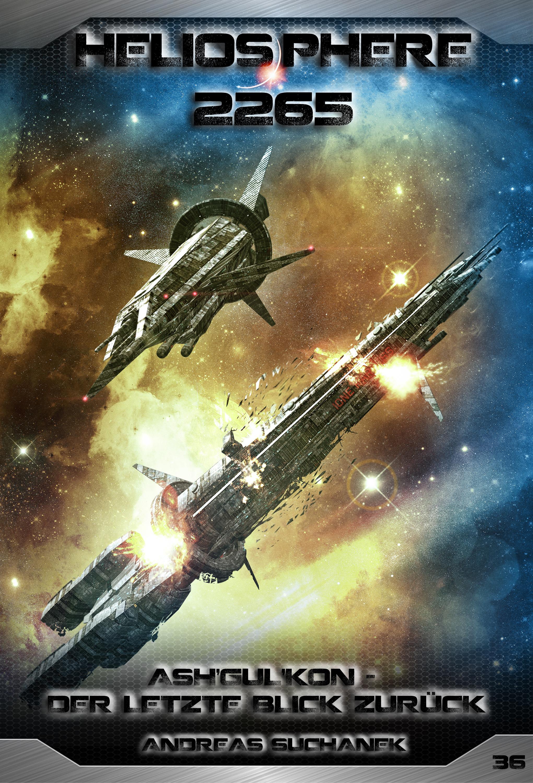 Andreas Suchanek Heliosphere 2265 - Band 36: Ash'Gul'Kon - Der letzte Blick zurück (Science Fiction) andreas suchanek heliosphere 2265 band 14 das erste ziel science fiction