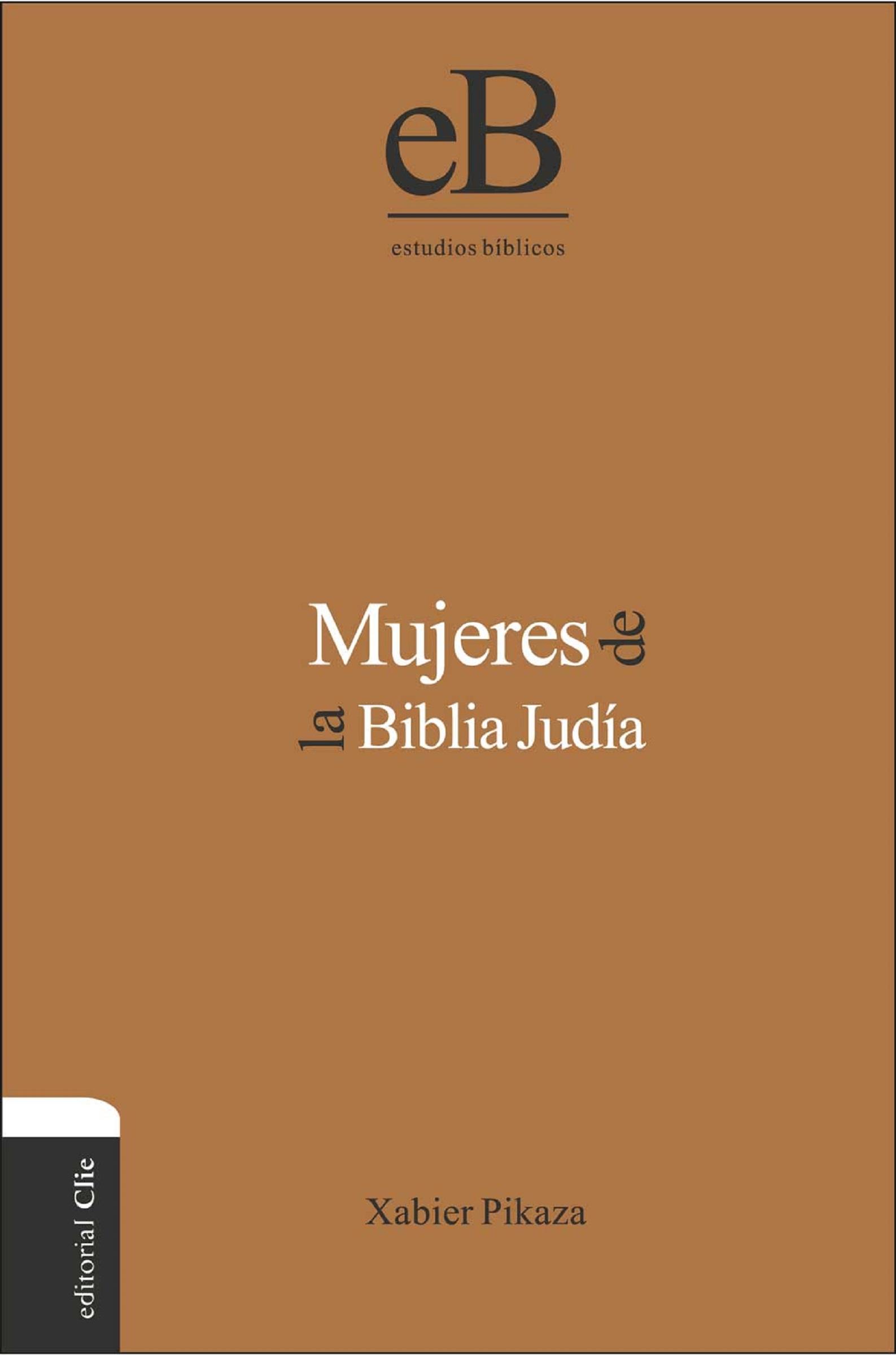 Xabier Pikaza Ibarrondo Mujeres de la Biblia Judía