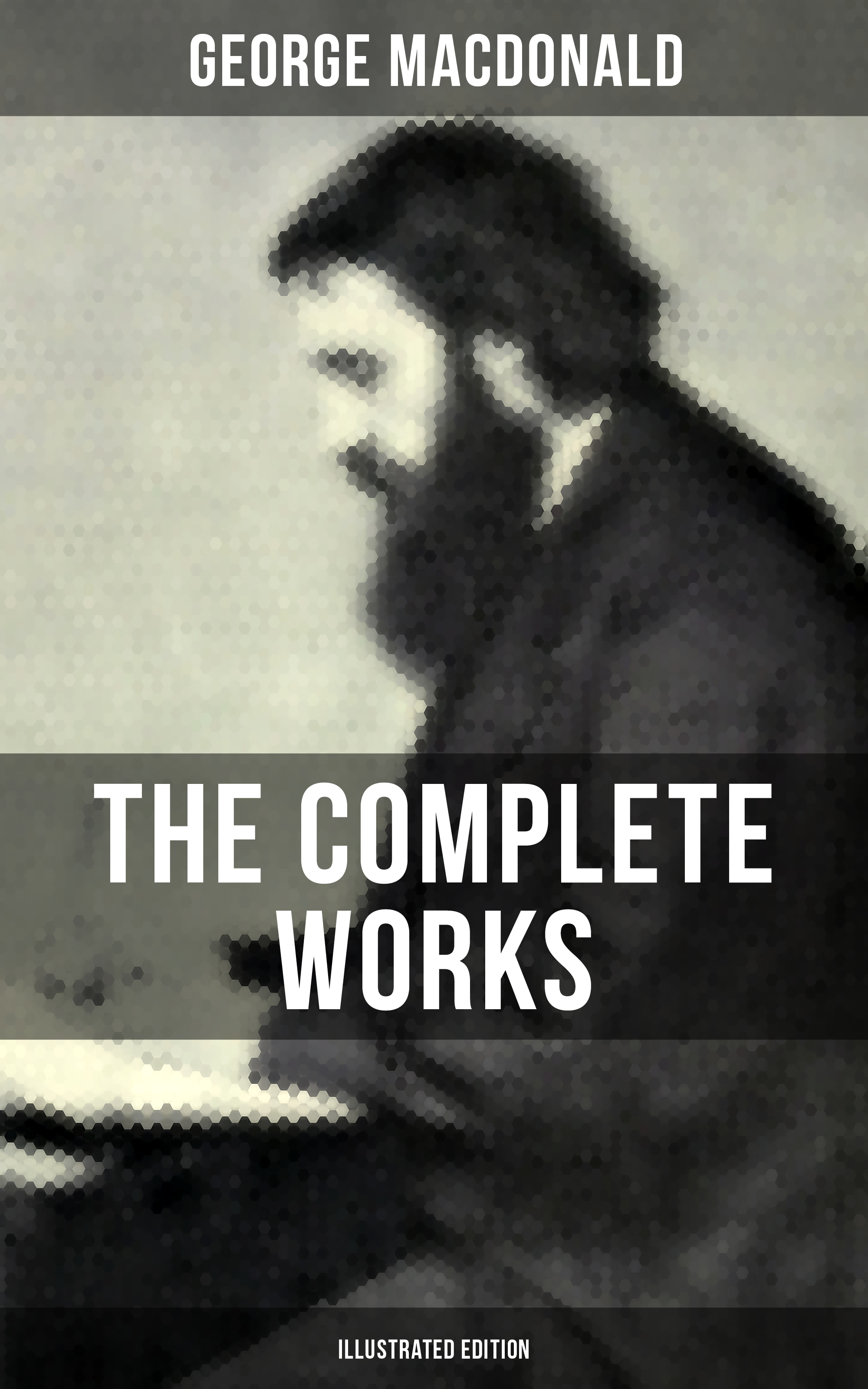 George MacDonald The Complete Works of George MacDonald (Illustrated Edition) macdonald g far above rubies