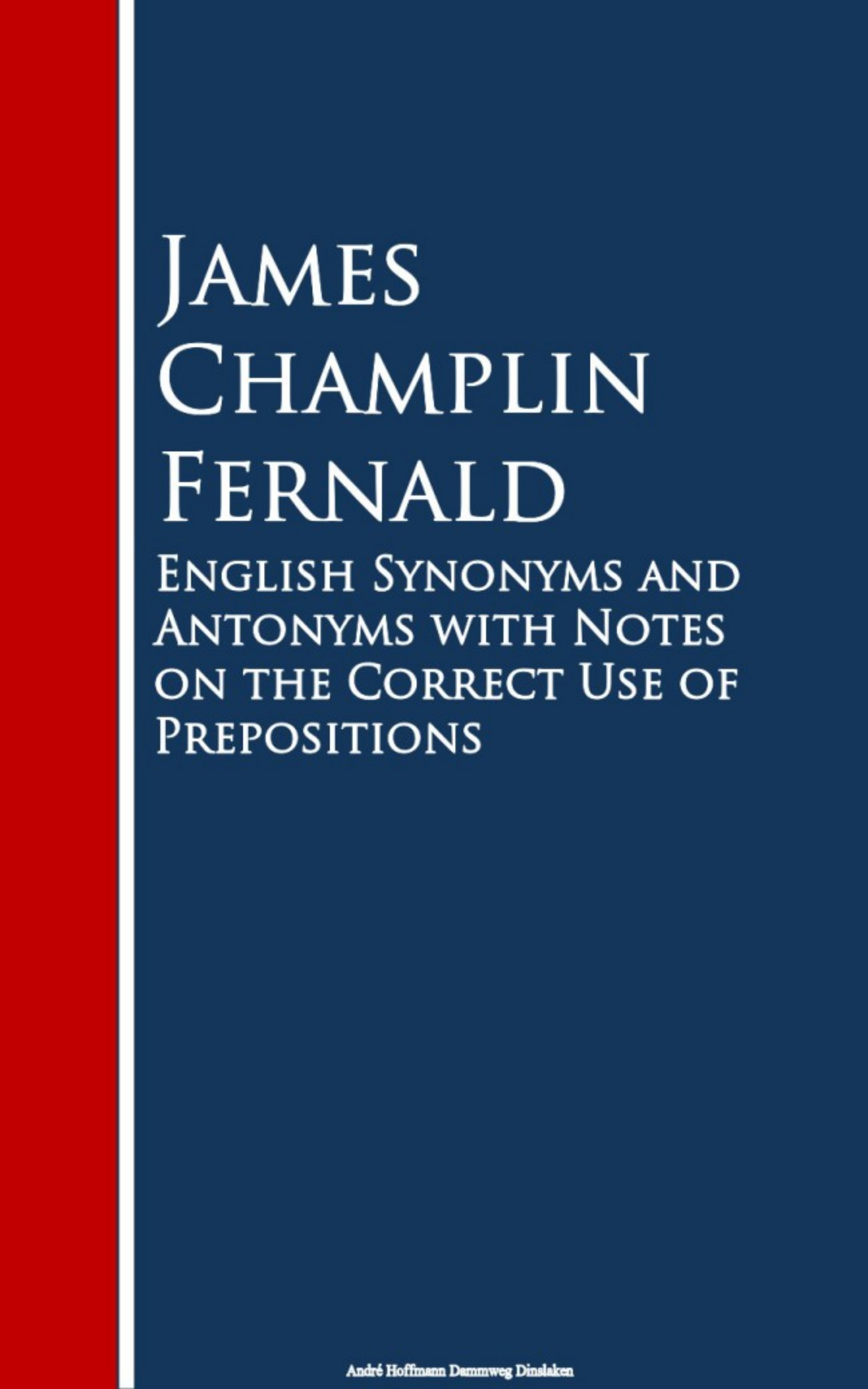 English Synonyms and Antonyms with Notes on the Crect Use of Prepositions ( James Champlin Fernald  )