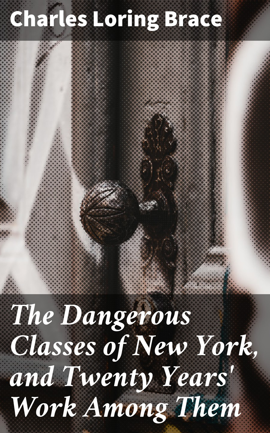 Charles Loring Brace The Dangerous Classes of New York, and Twenty Years' Work Among Them charles dixon among the birds in northern shires