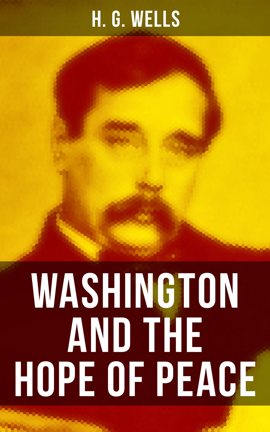 H. G. Wells WASHINGTON AND THE HOPE OF PEACE macdonald g hope of the gospel