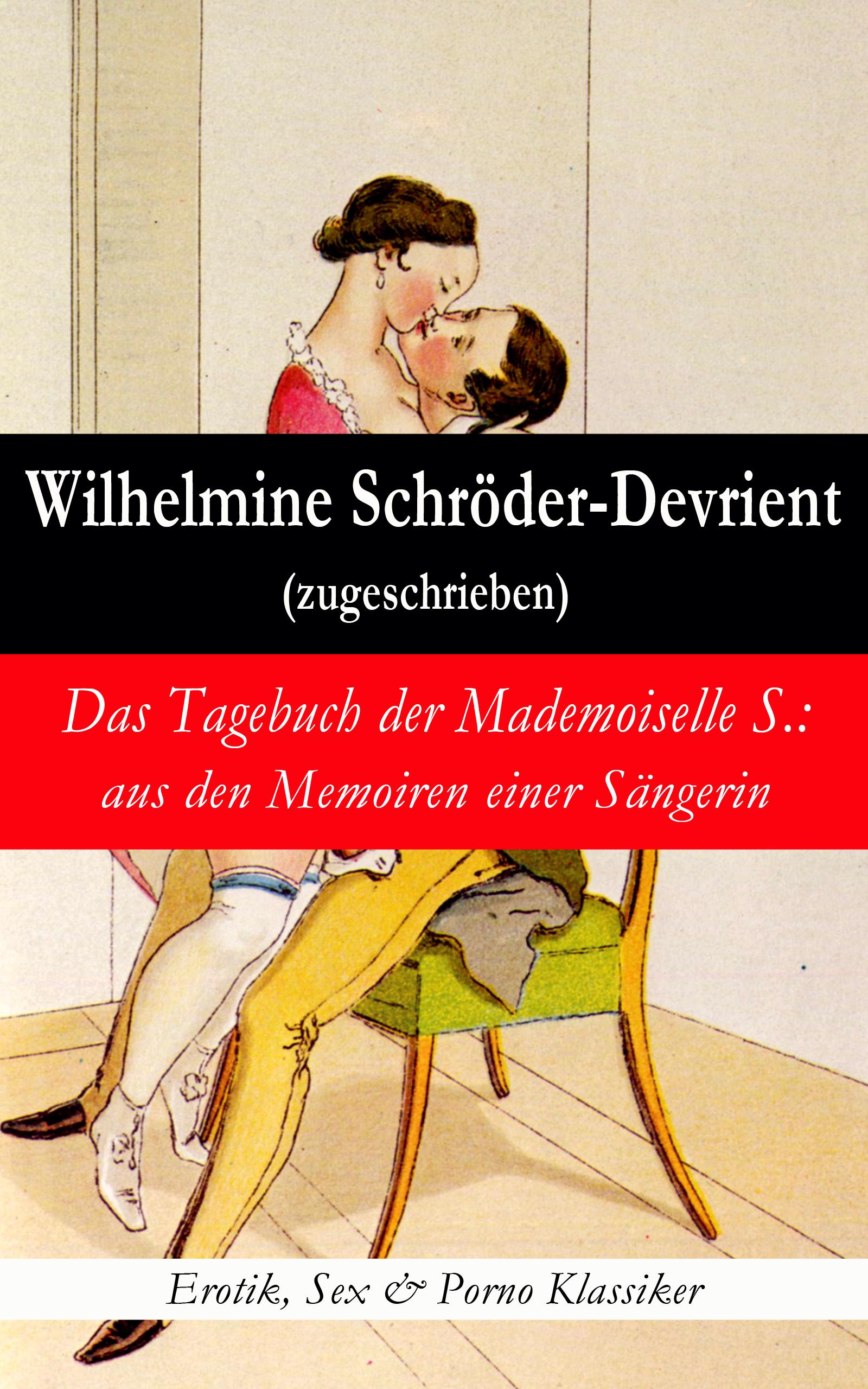Wilhelmine Schroder-Devrient Das Tagebuch der Mademoiselle S.: aus den Memoiren einer Sängerin (Erotik, Sex & Porno Klassiker)