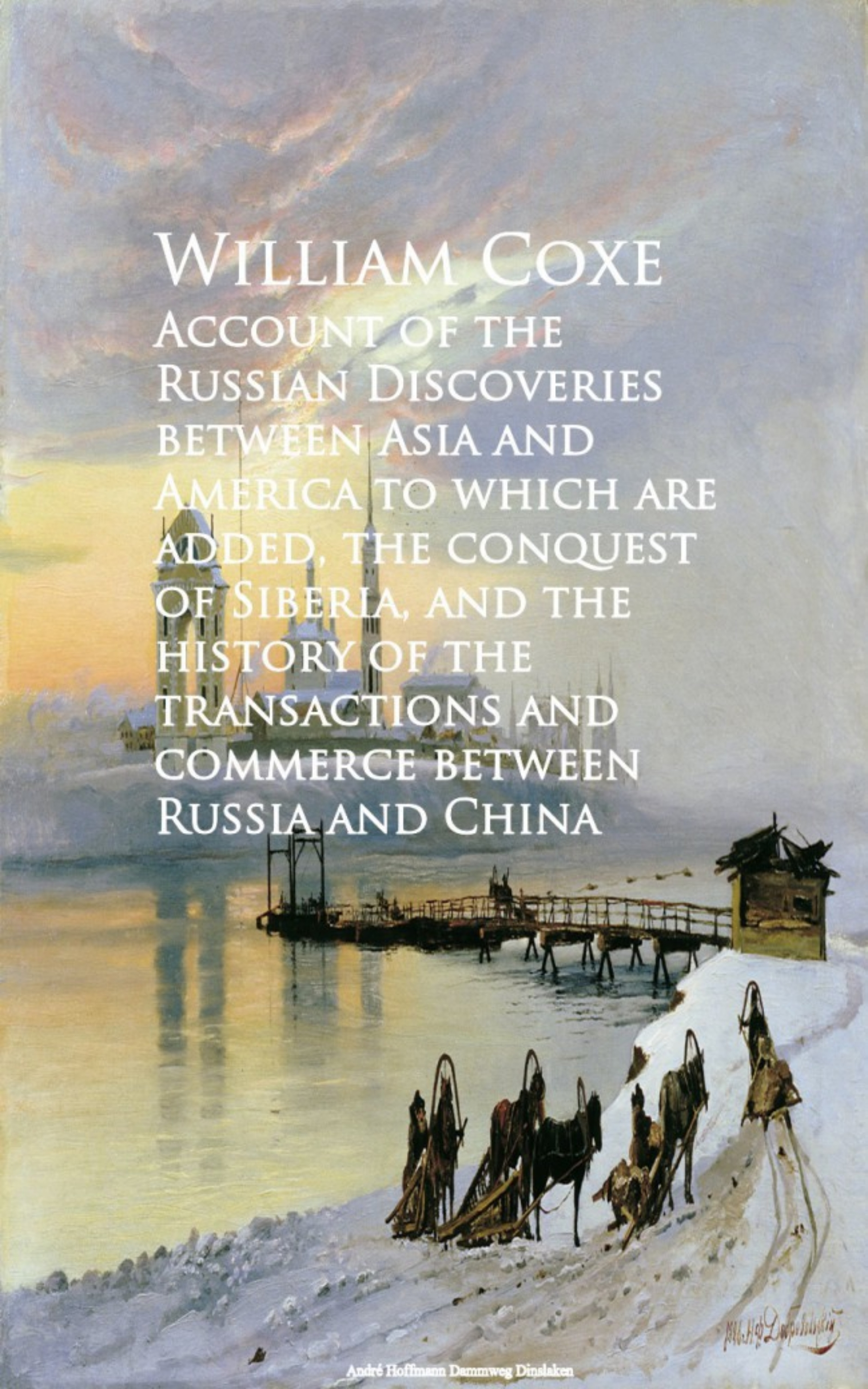 William Coxe Account of the Russian Discoveries between Asia commerce between Russia and China between self and others