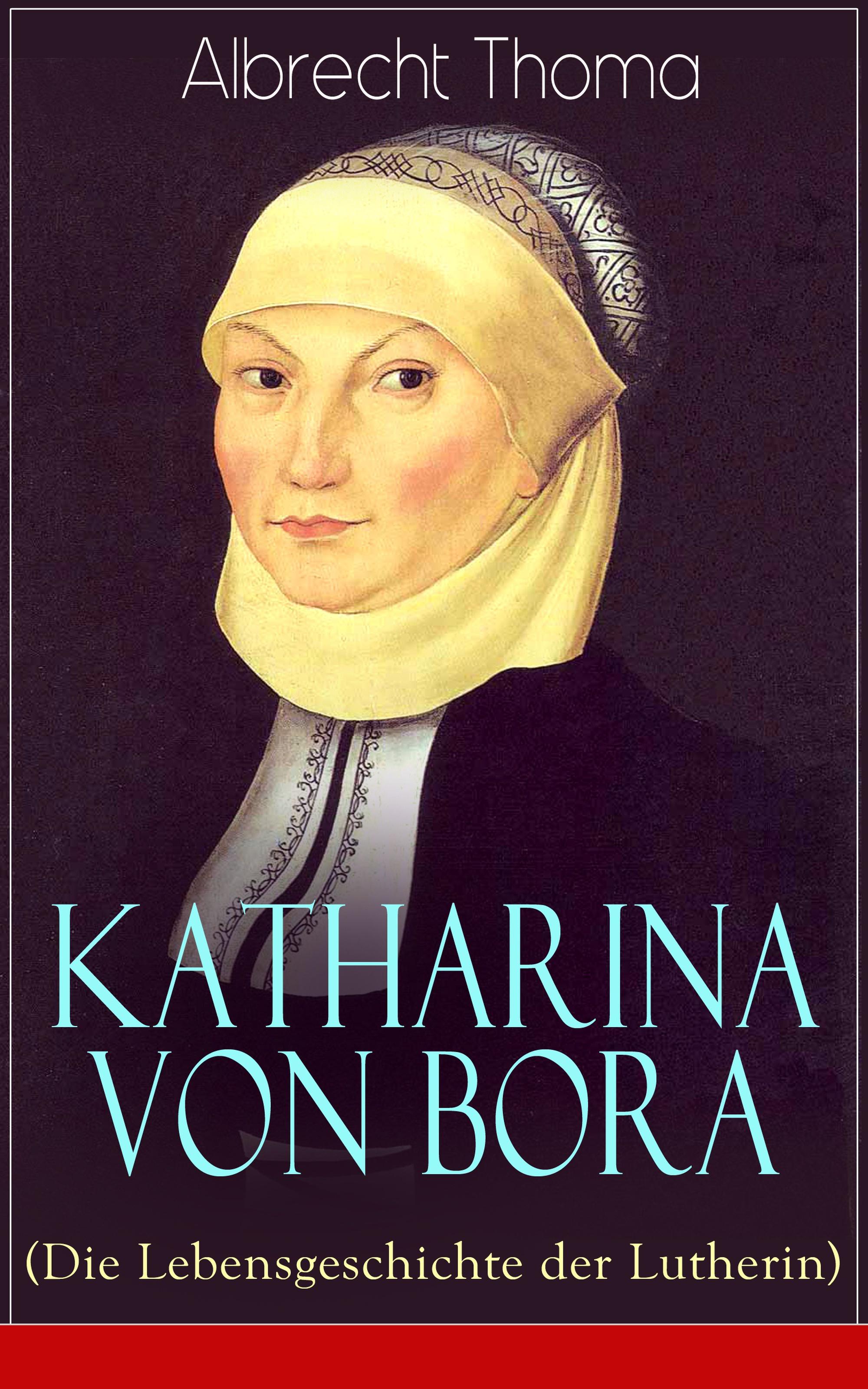 Albrecht Thoma Katharina von Bora (Die Lebensgeschichte der Lutherin) jorg albrecht der kotti