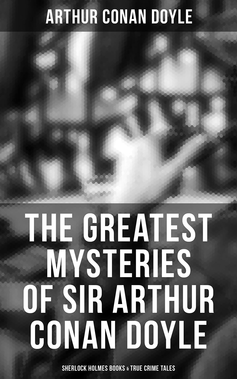 Arthur Conan Doyle The Greatest Mysteries of Sir Arthur Conan Doyle: Complete Sherlock Holmes Series, True Crime Tales & Supernatural Cases цена и фото