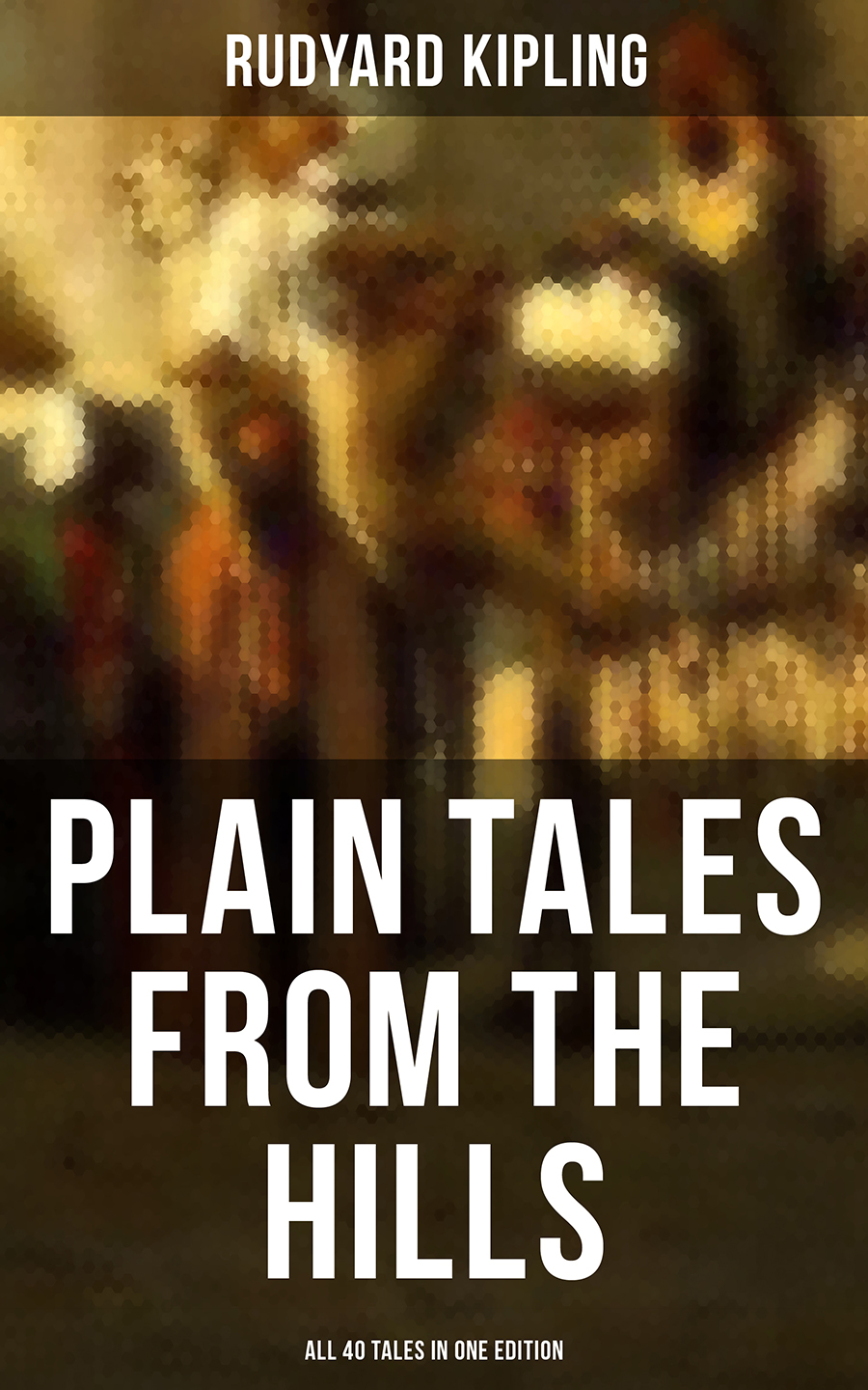 Rudyard 1865-1936 Kipling PLAIN TALES FROM THE HILLS - All 40 Tales in One Edition tales from moominvalley